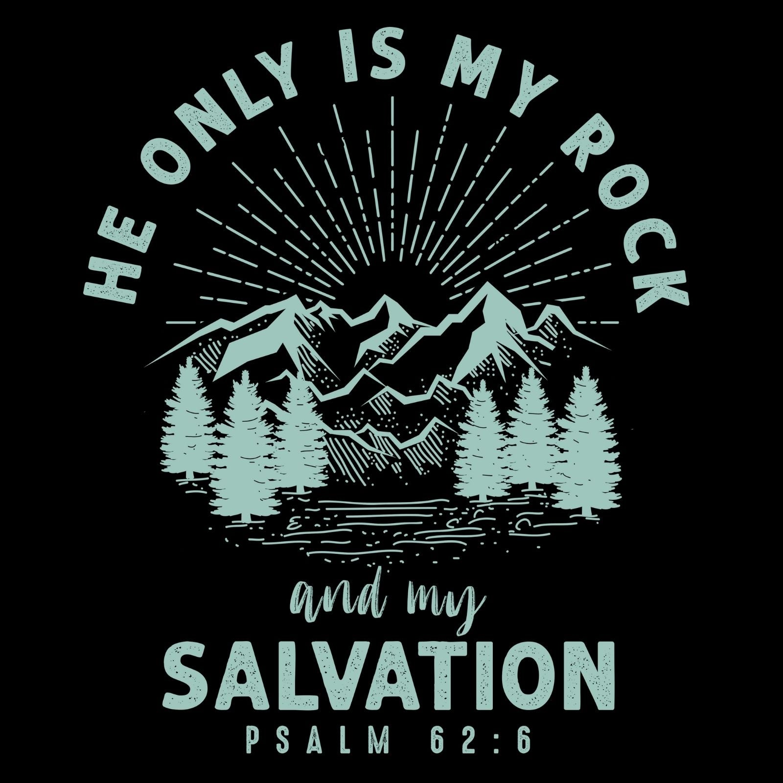 He Only Is My Rock And My Salvation (Psalm 62:6) - Bastard Graphics
