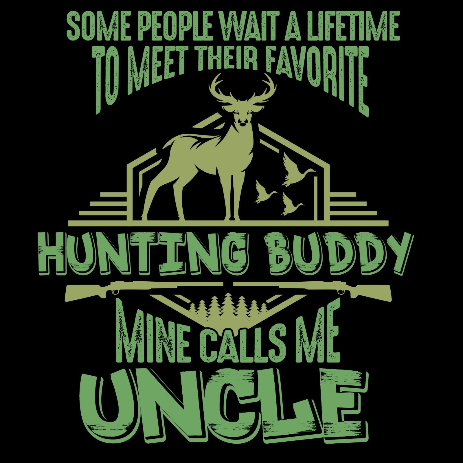Some People Wait A Lifetime To Meet Their Favorite Hunting Buddy Mine Calls Me UNCLE - Bastard Graphics