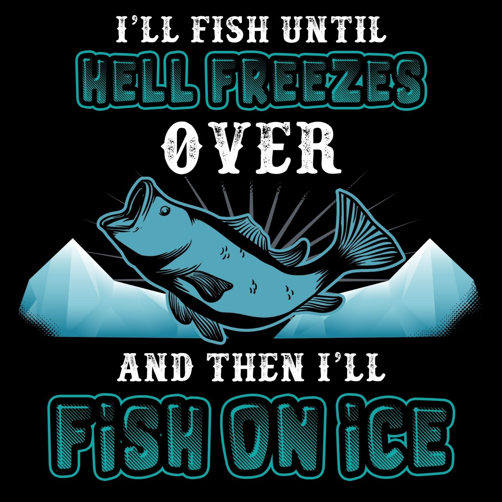 I'll Fish Until Hell Freezes Over - Bastard Graphics