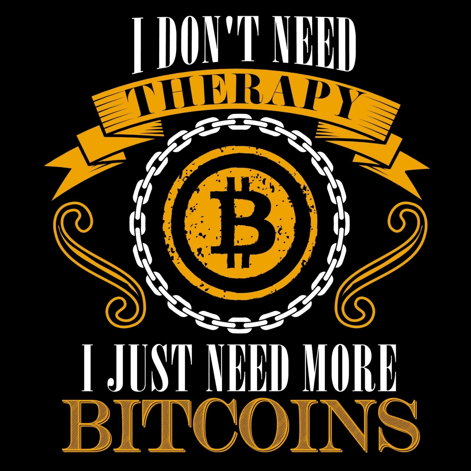 I Don't Need Therapy I Just Need More Bitcoins - Bastard Graphics
