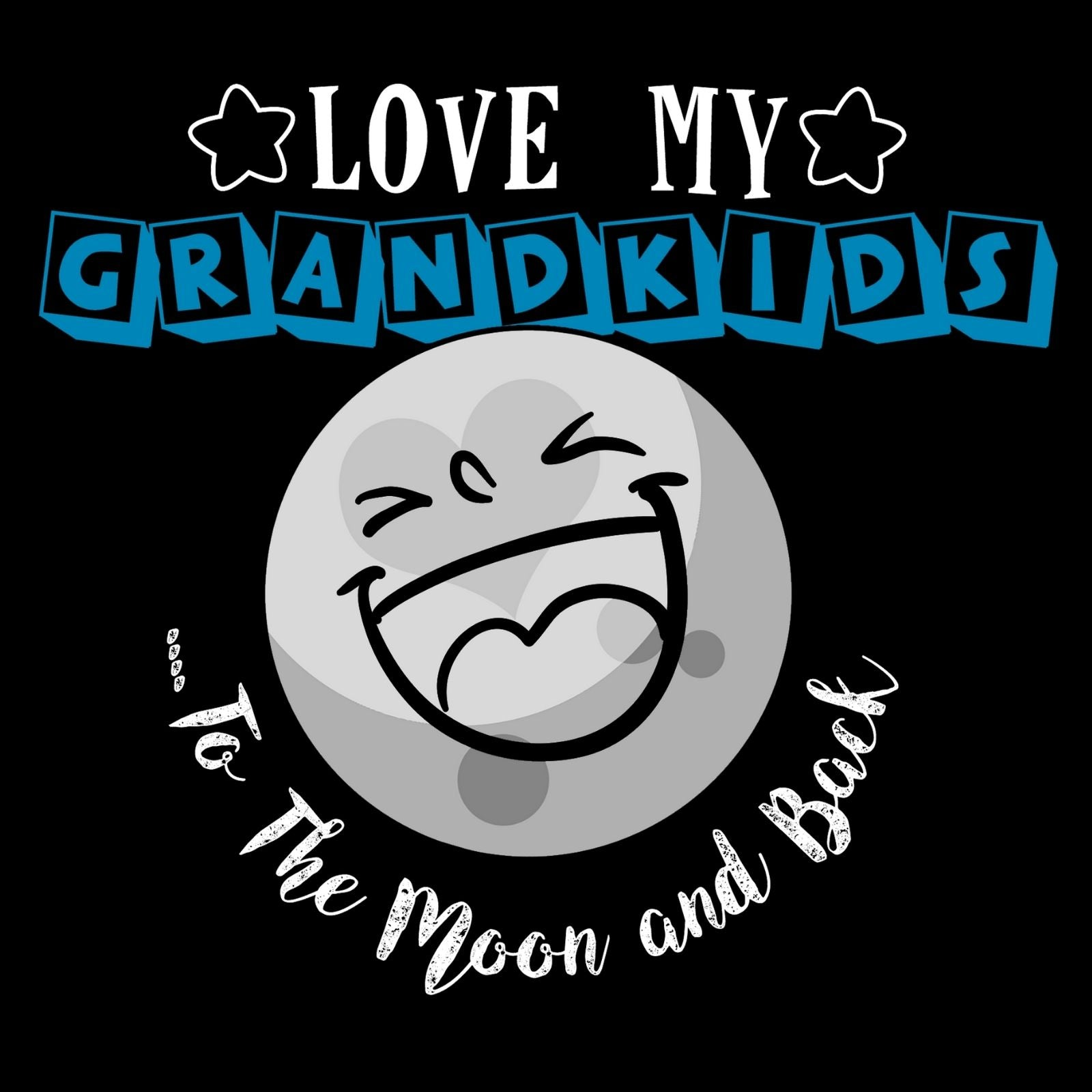 Love My Grandkids To The Moon And Back - Bastard Graphics