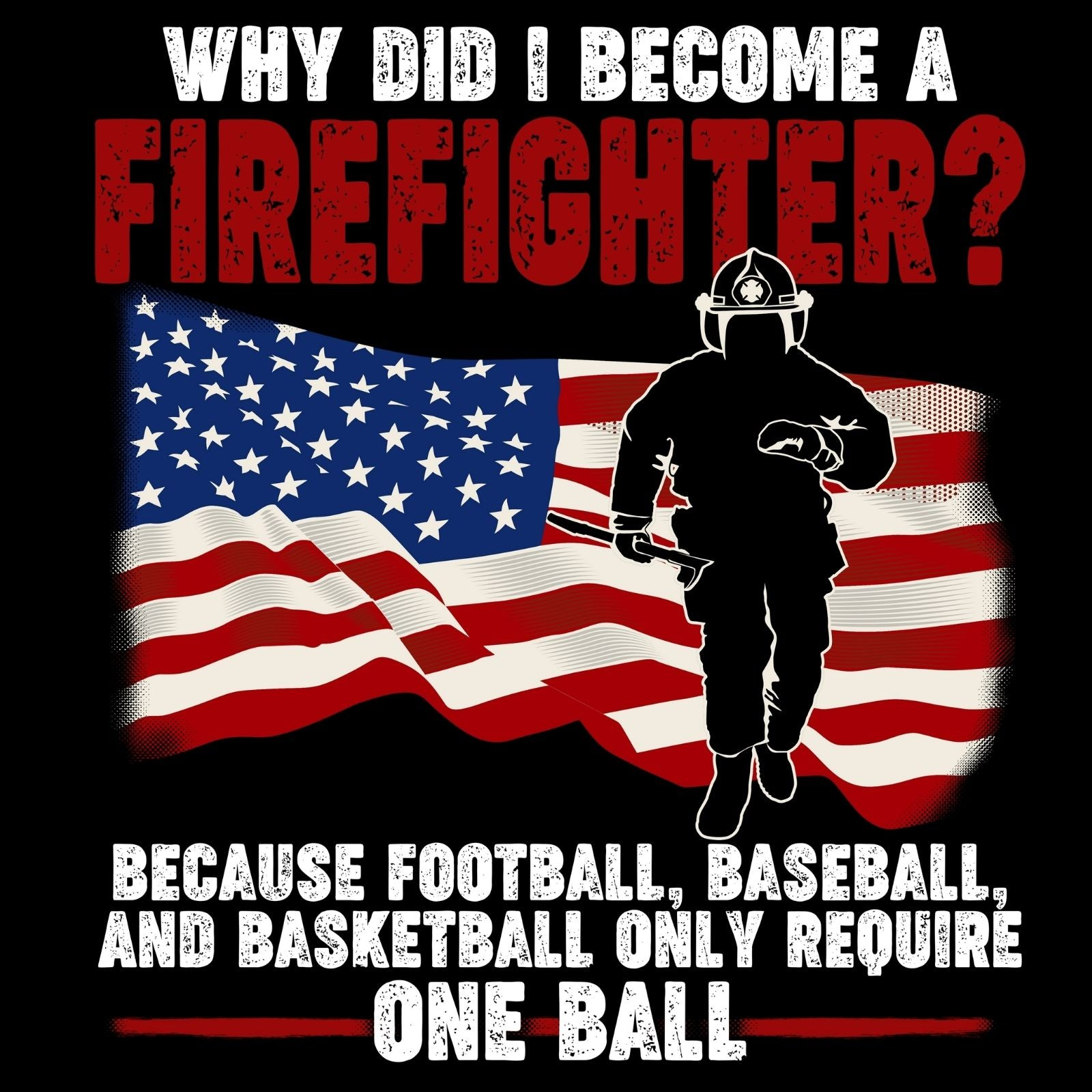 Why Did I Become a Firefighter? - Bastard Graphics