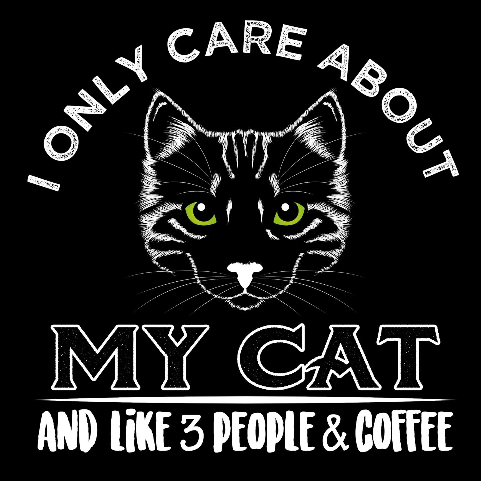 I Only Care About My Cat And Like 3 People and Coffee - Bastard Graphics