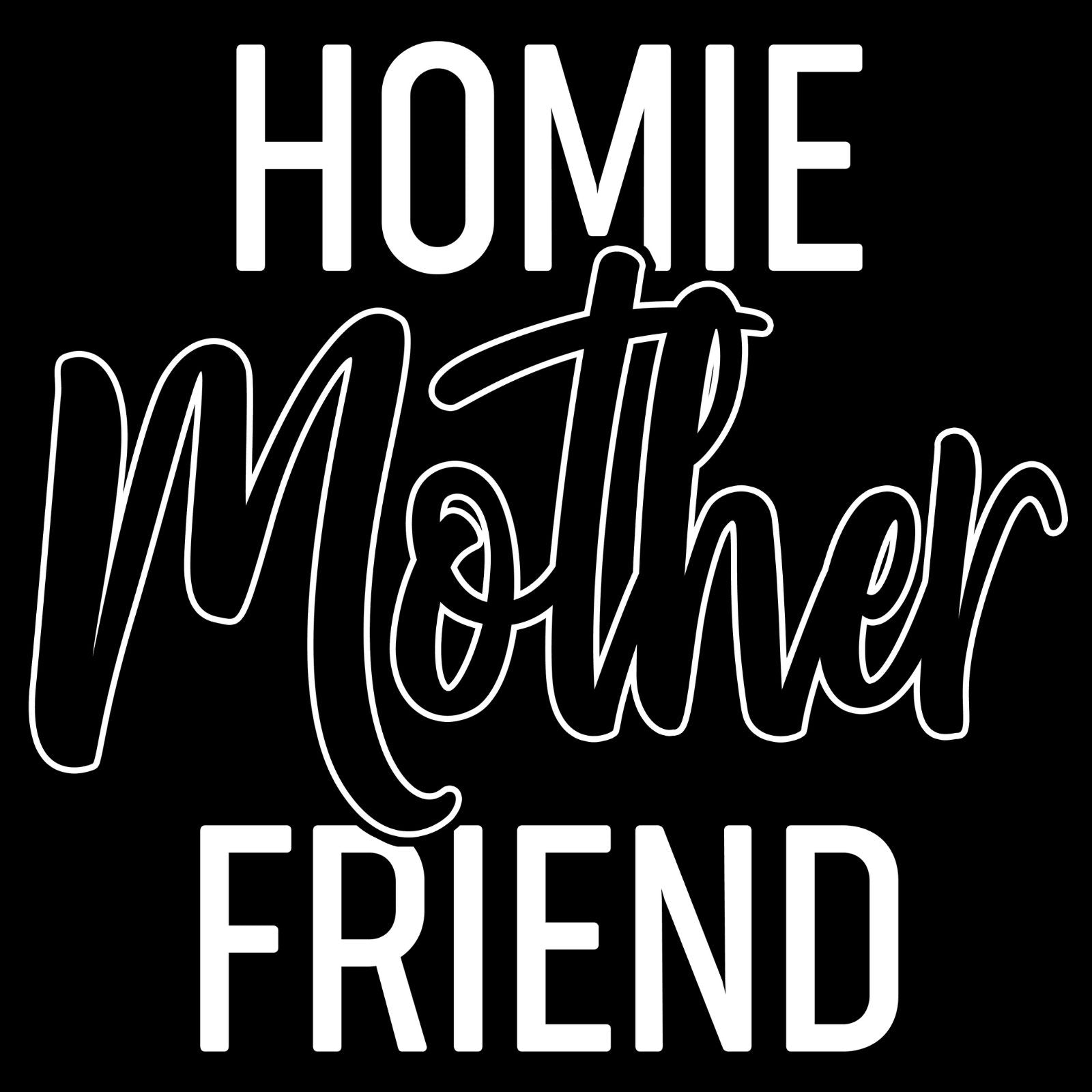 Homie Mother Friend - Bastard Graphics