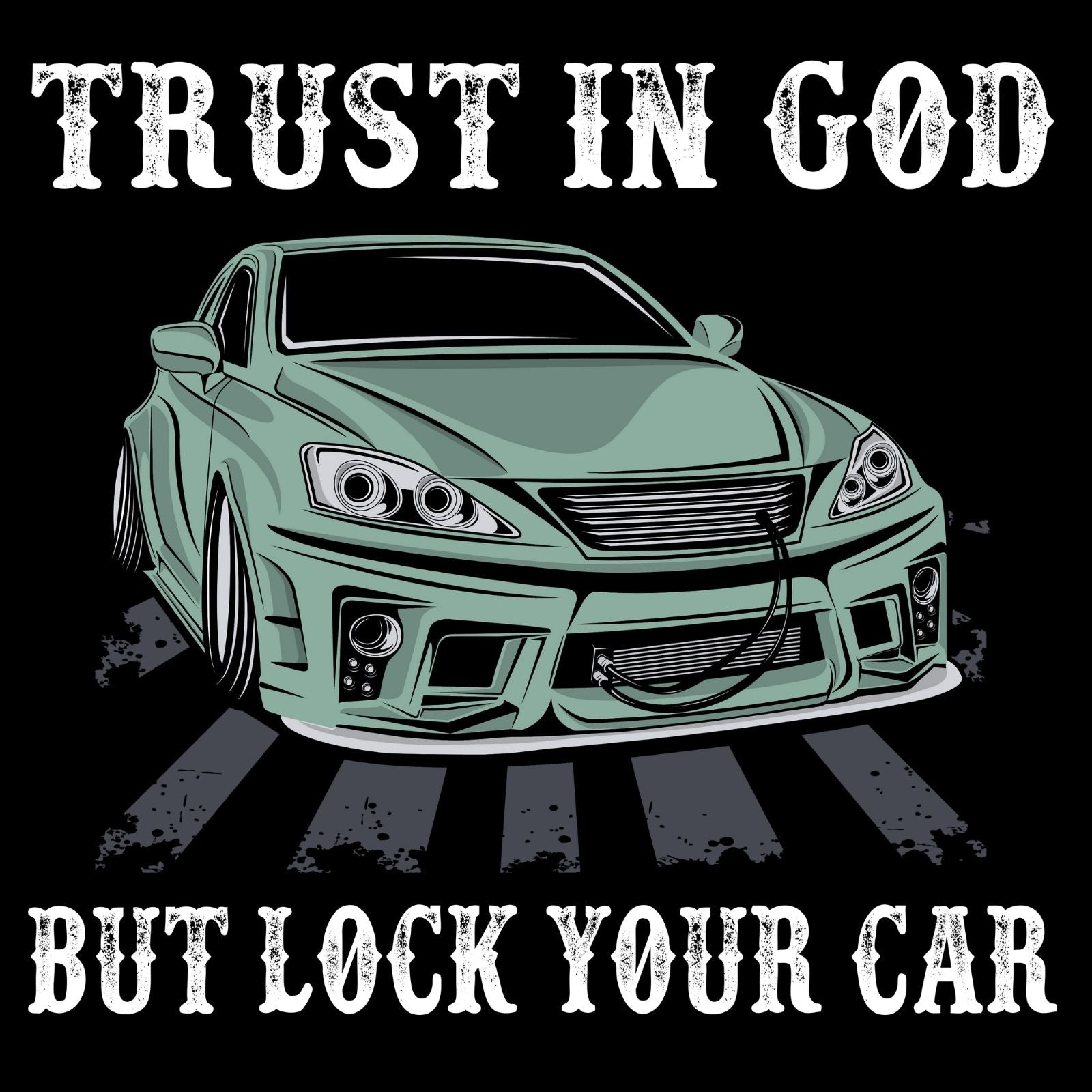 Trust In God But Lock Your Car - Bastard Graphics
