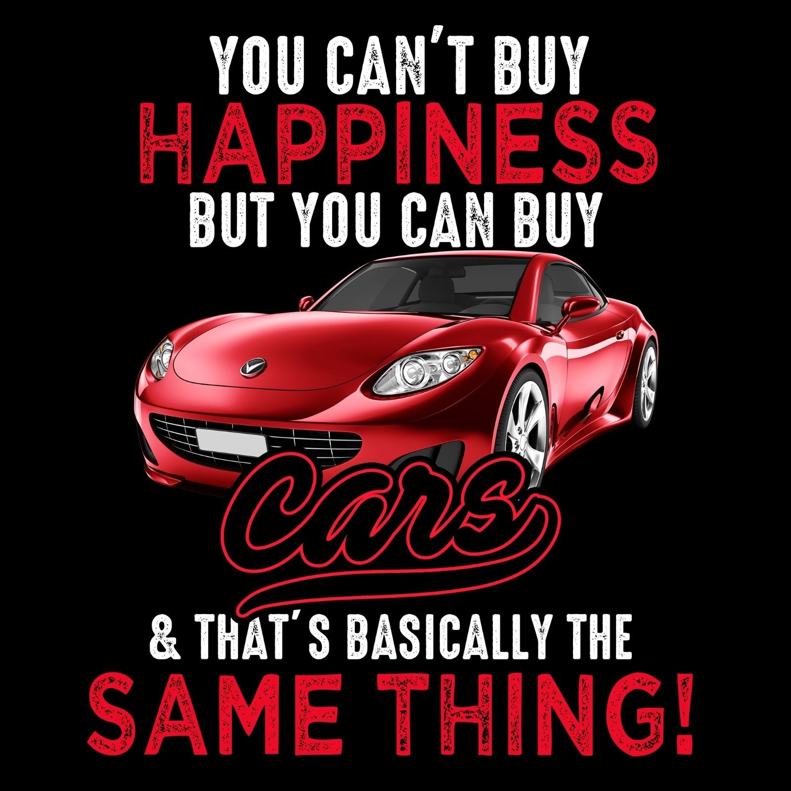 You Can't Buy Happiness But You Can Buy Cars & That's Basically The Same Thing - Bastard Graphics