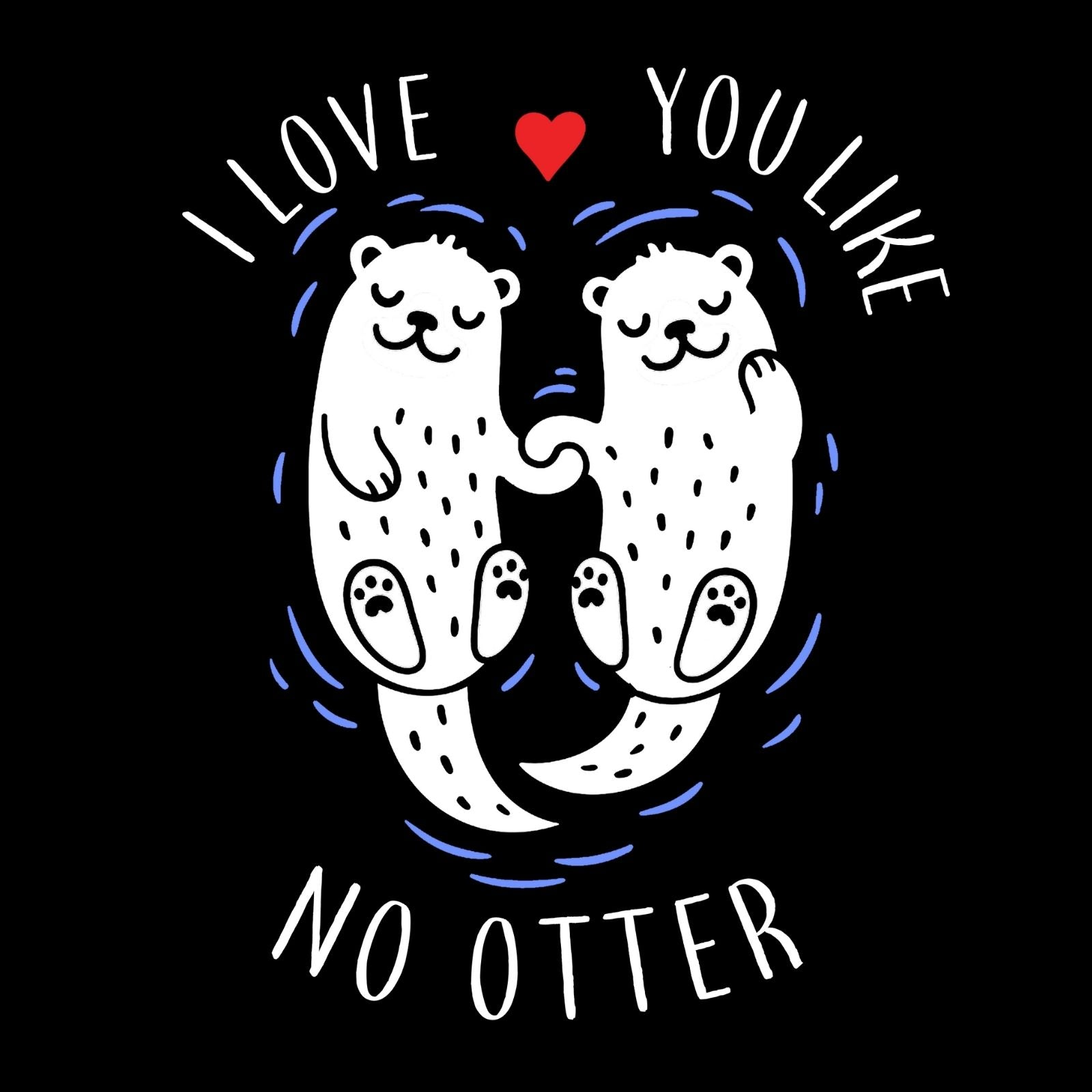 I Love You Like No Otter - Bastard Graphics