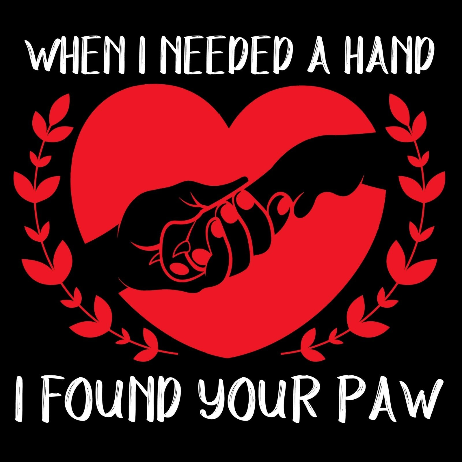 When I Needed A Hand I Found Your Paw - Bastard Graphics