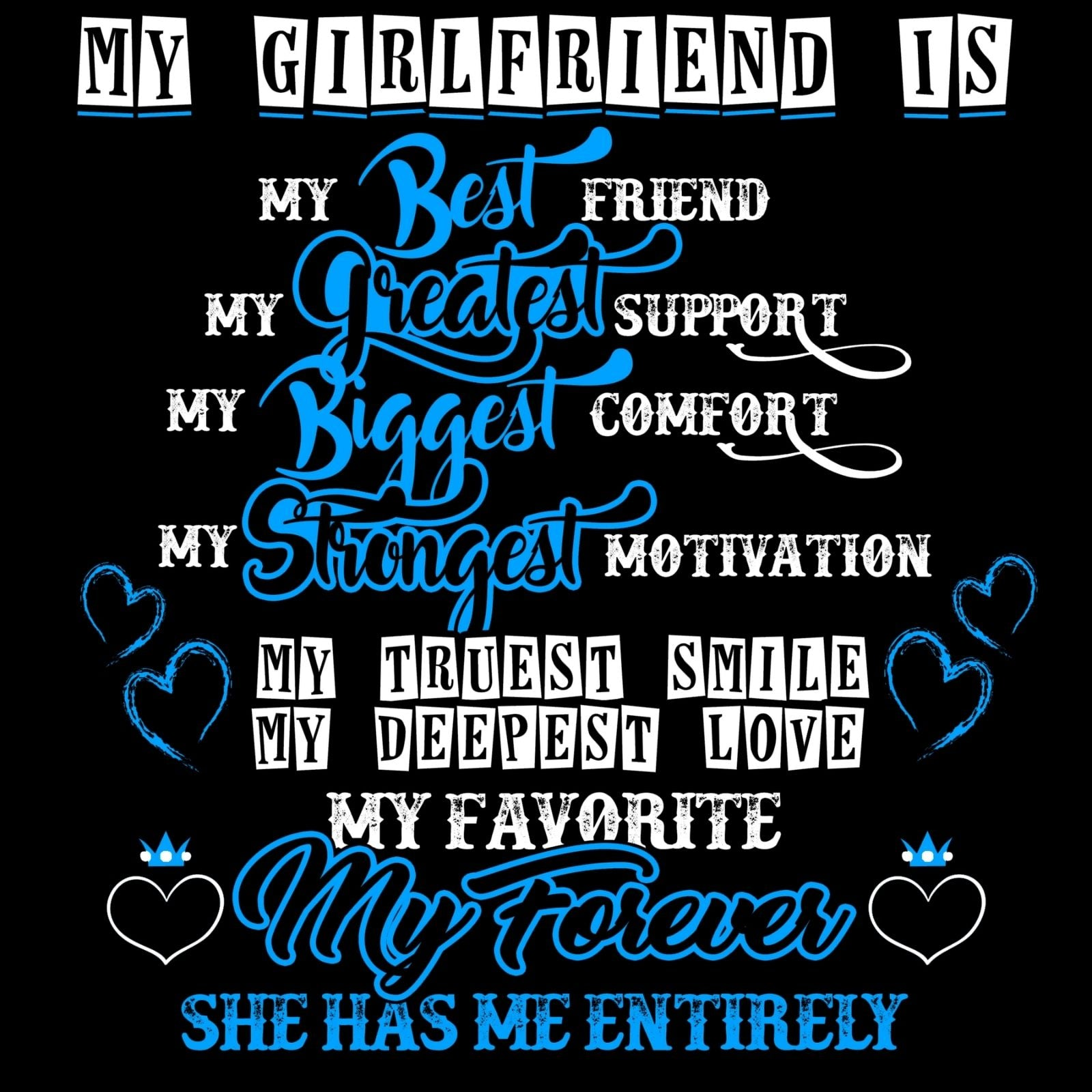 My Girlfriend Is My Best Friend My Greatest Support My Biggest Comfort My Strongest Motivation My Truest Smile My Deepest Love My Favorite My Forever She Has Me Entirely - Bastard Graphics
