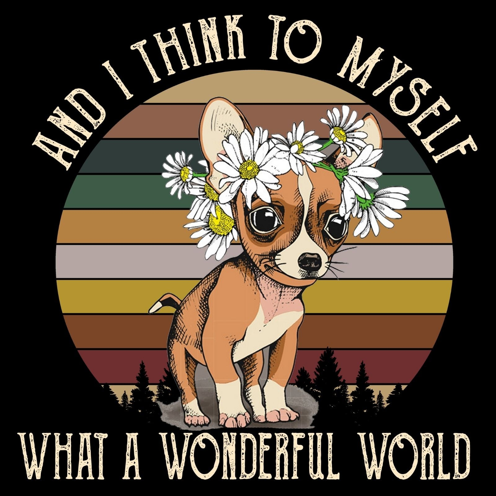 And I Think To Myself What A Wonderful World CHIHUAHUA - Bastard Graphics