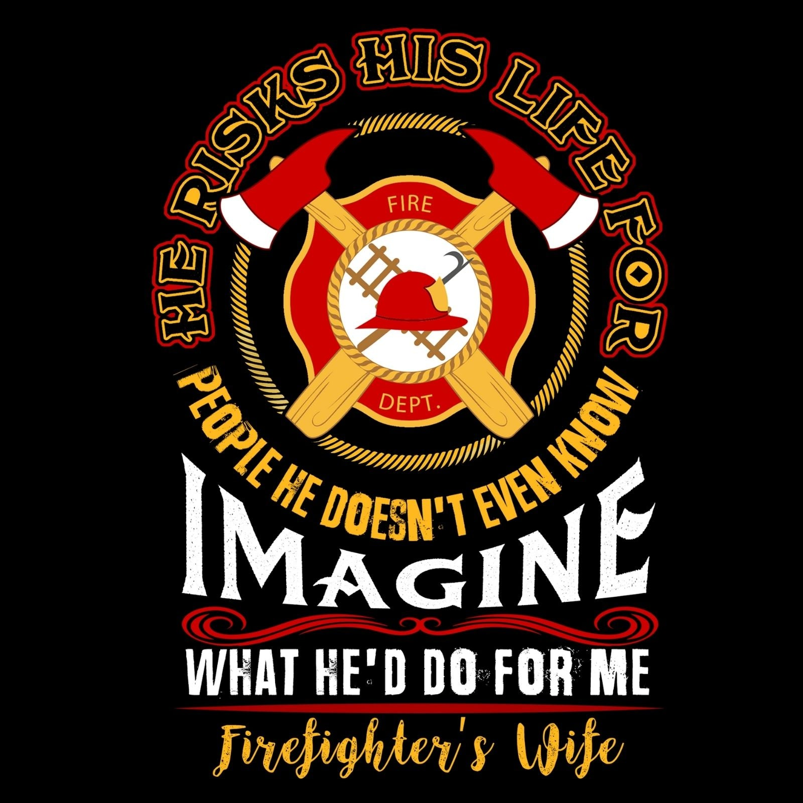 He Risk His Life For People he Doesn't Even Know, Imagine What He'd Do For Me Firefighter's Wife - Bastard Graphics