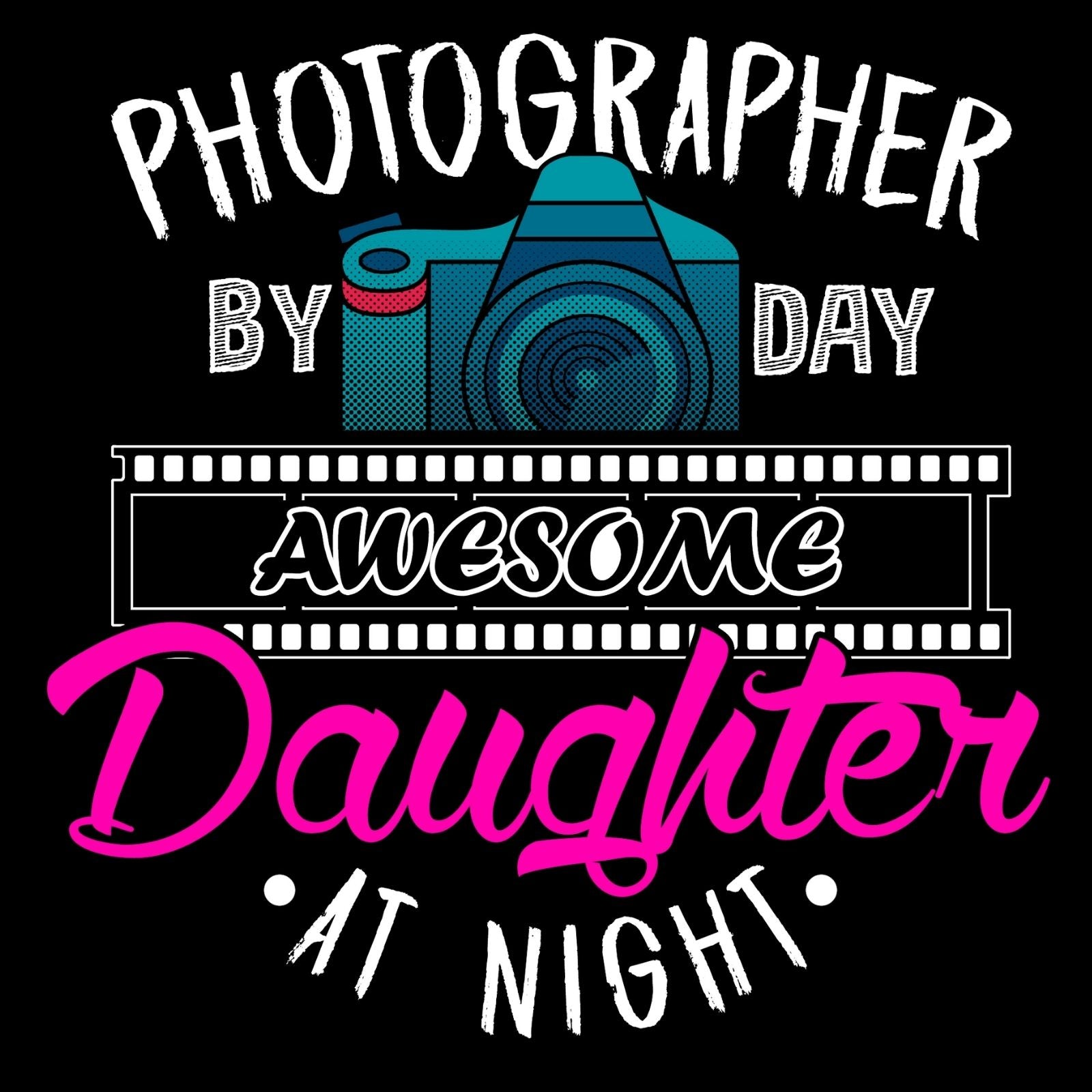 Photographer by Day Awesome Daughter At Night - Bastard Graphics