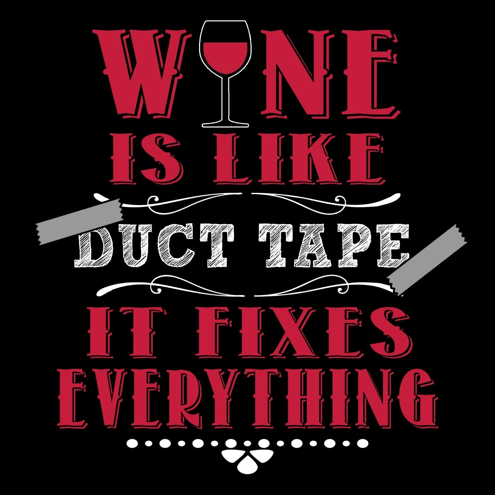 Wine Is Like Duct Tape It Fixes Everything - Bastard Graphics
