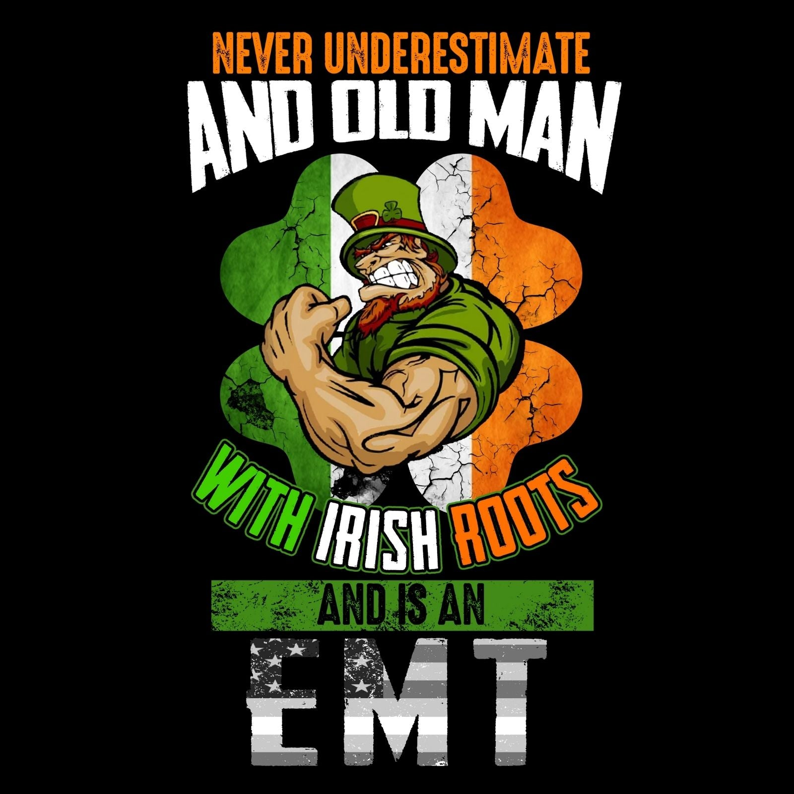 Never Underestimate An Old Man With Irish Roots And Is An EMT - Bastard Graphics
