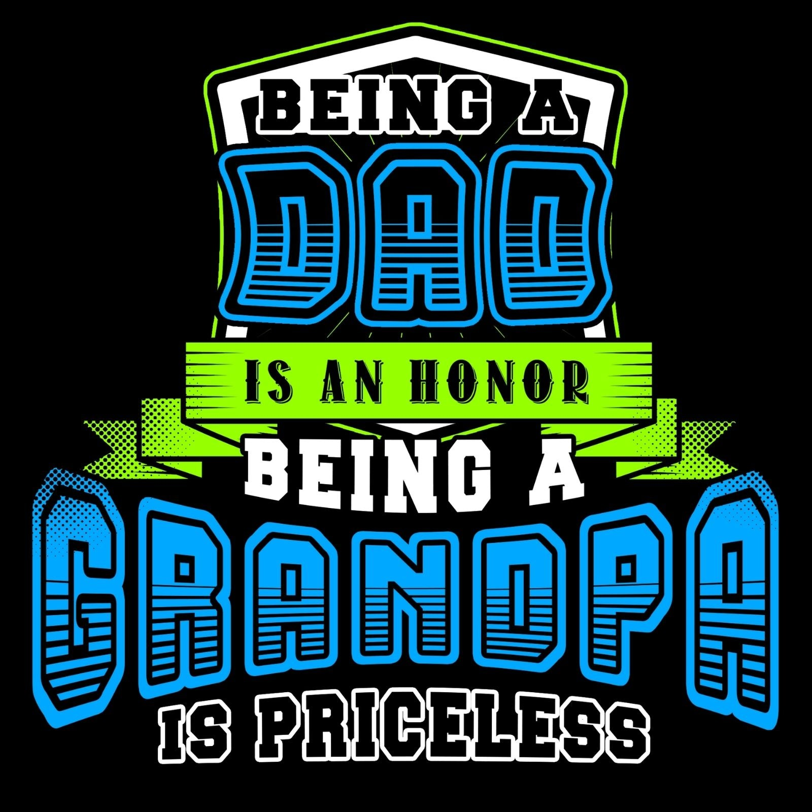 Being A Dad Is An Honor Being A Grandpa Is Priceless - Bastard Graphics