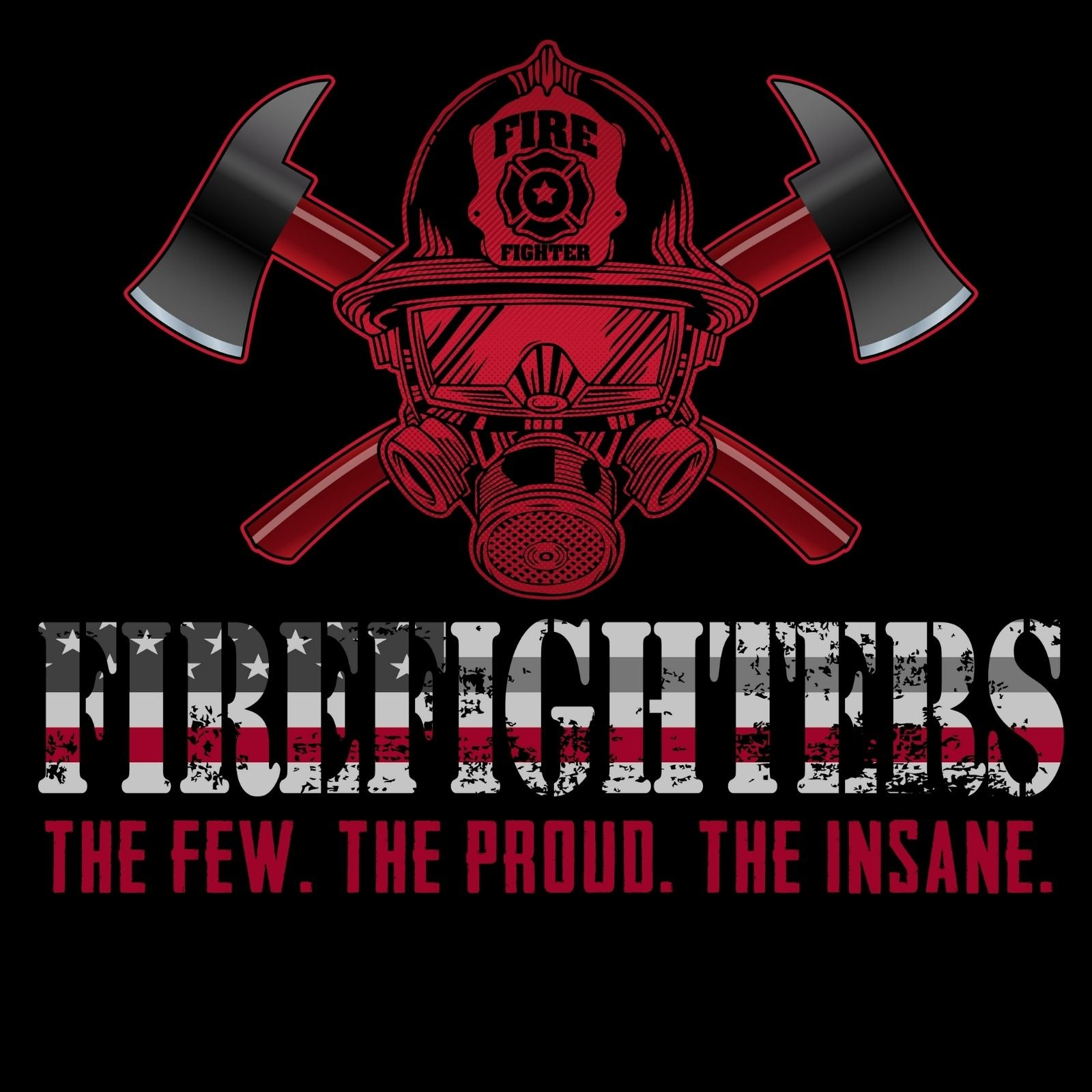 Firefighters The Few The Proud The Insane - Bastard Graphics