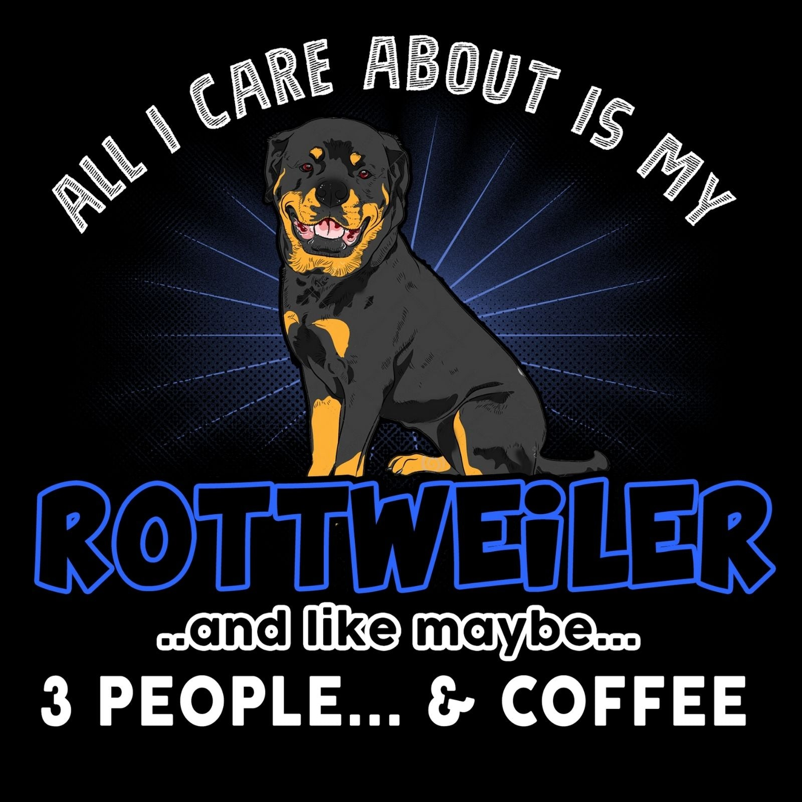 All I Care About Is My Rottweiler - Bastard Graphics