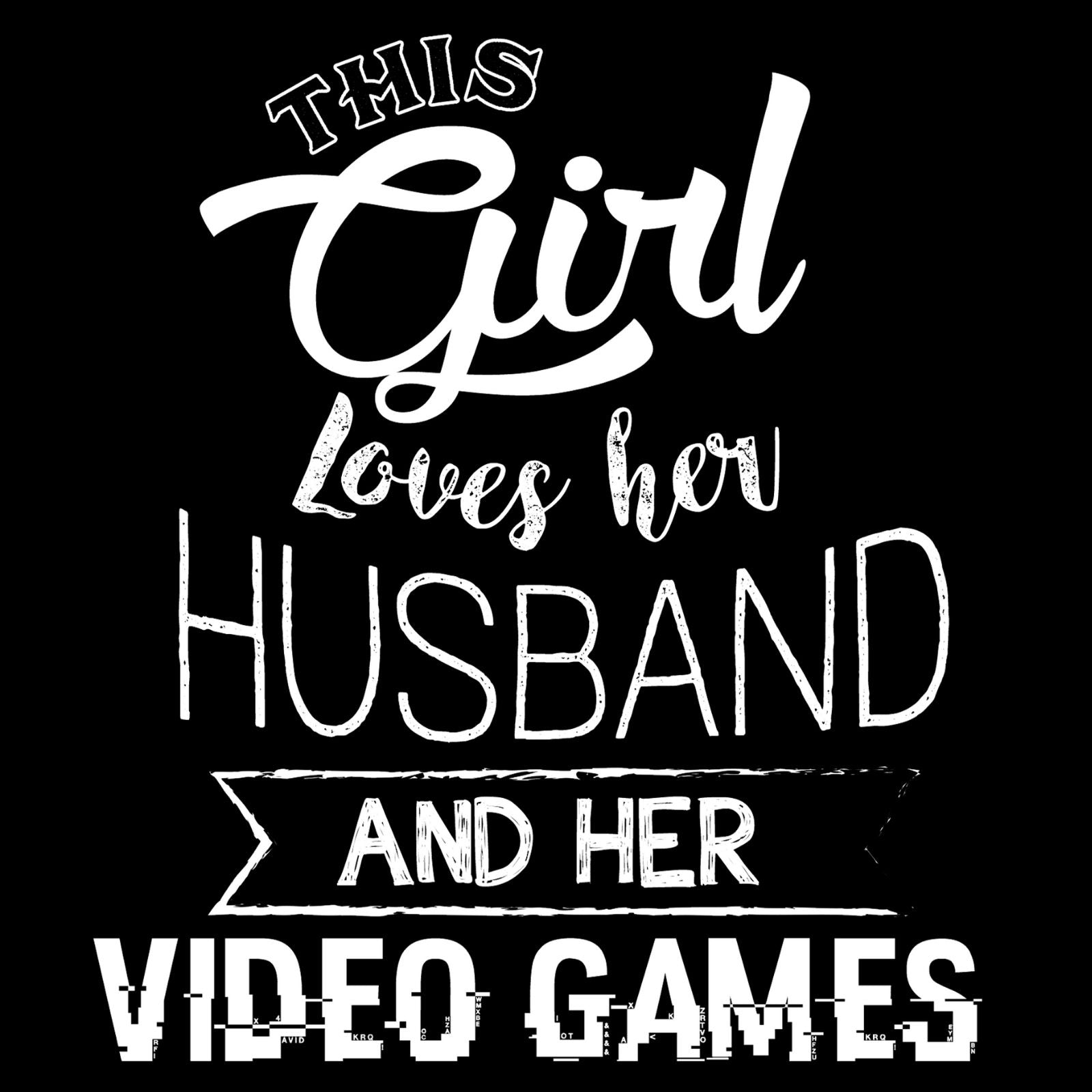 This Girl Loves Her Husband and Her Video Games - Bastard Graphics