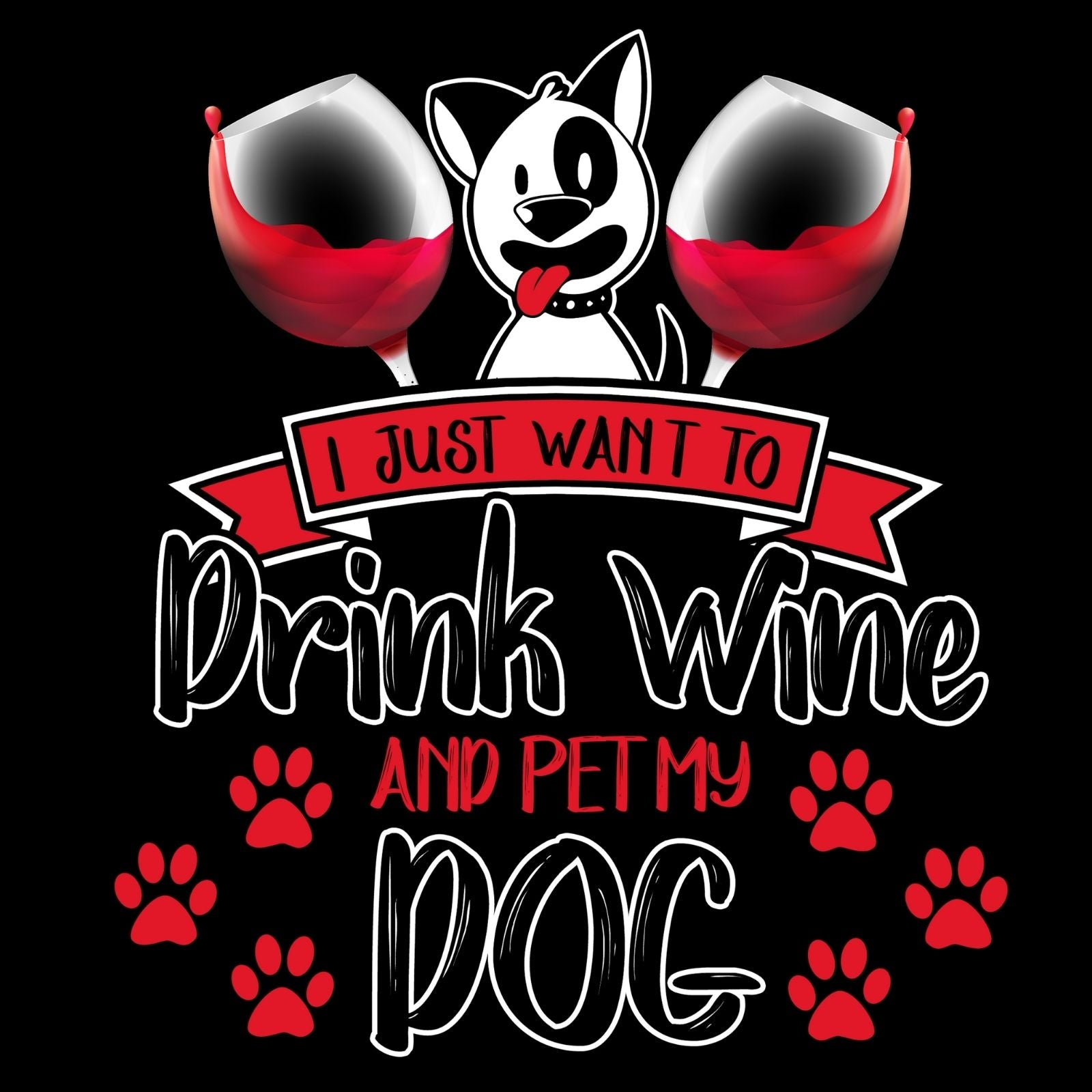 I Just Want To Drink Wine And Pet My Dog - Bastard Graphics