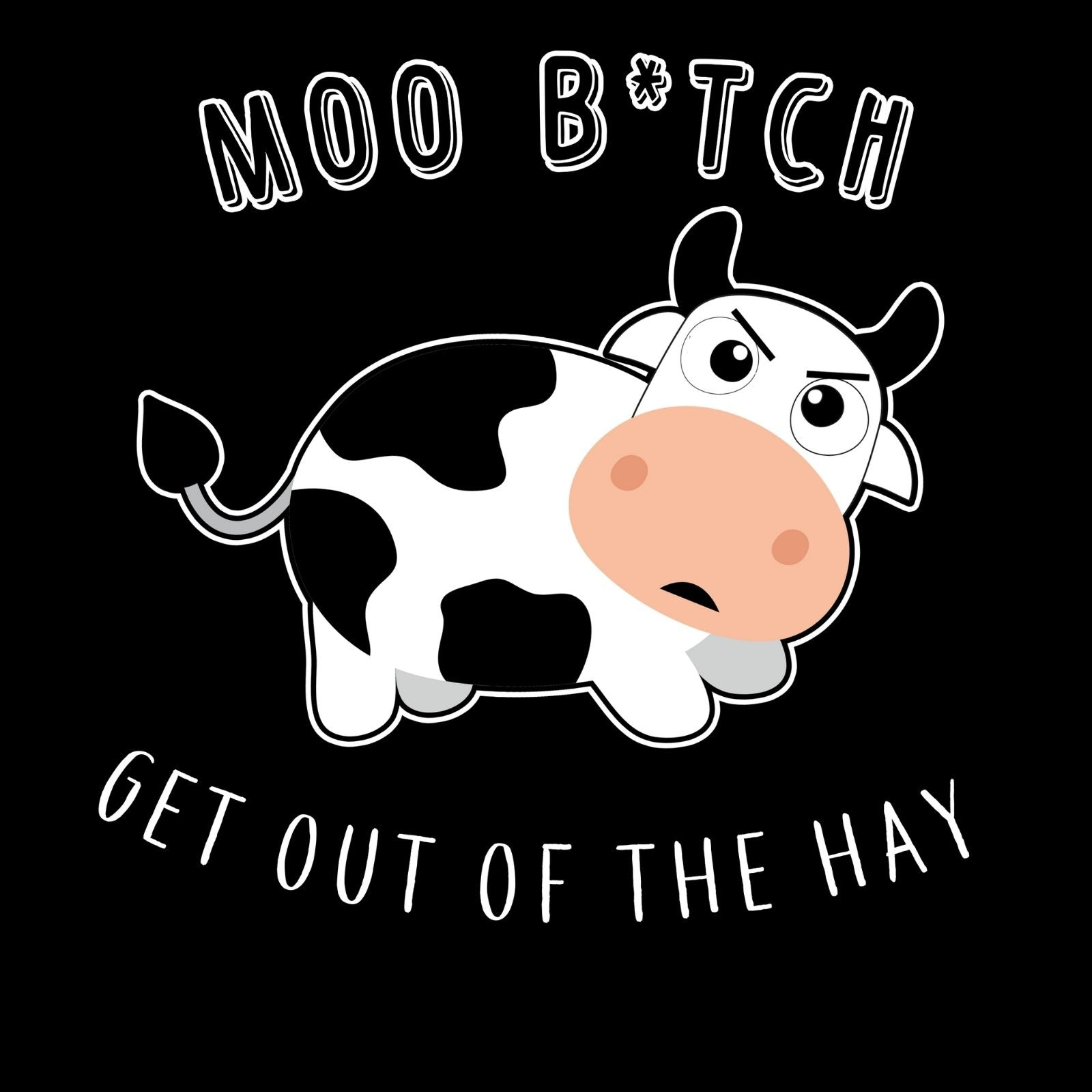Moo B*tch Get Out Of The Hay - Bastard Graphics