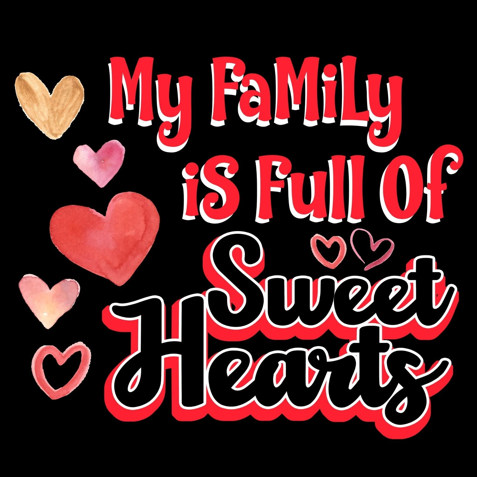My Family Is Full Of Sweet Hearts - Bastard Graphics