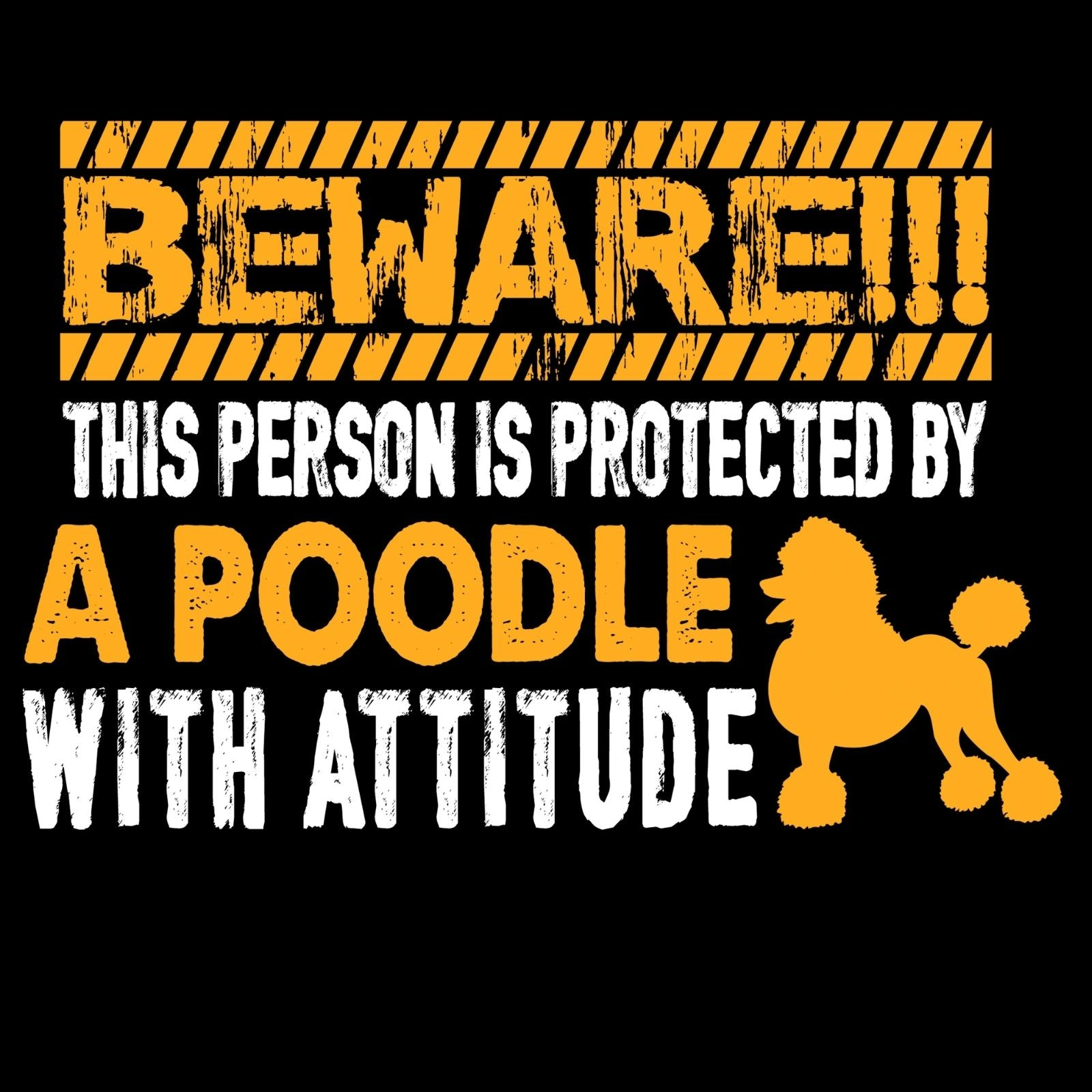 BEWARE This Person Is Protected By A Poodle With Attitude - Bastard Graphics