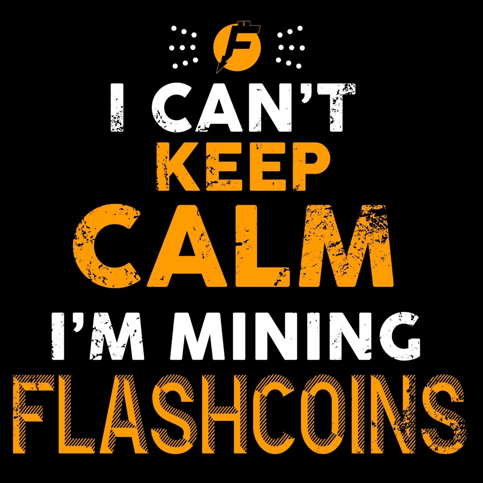 I Can't Keep Calm I'm Mining Flashcoins - Bastard Graphics