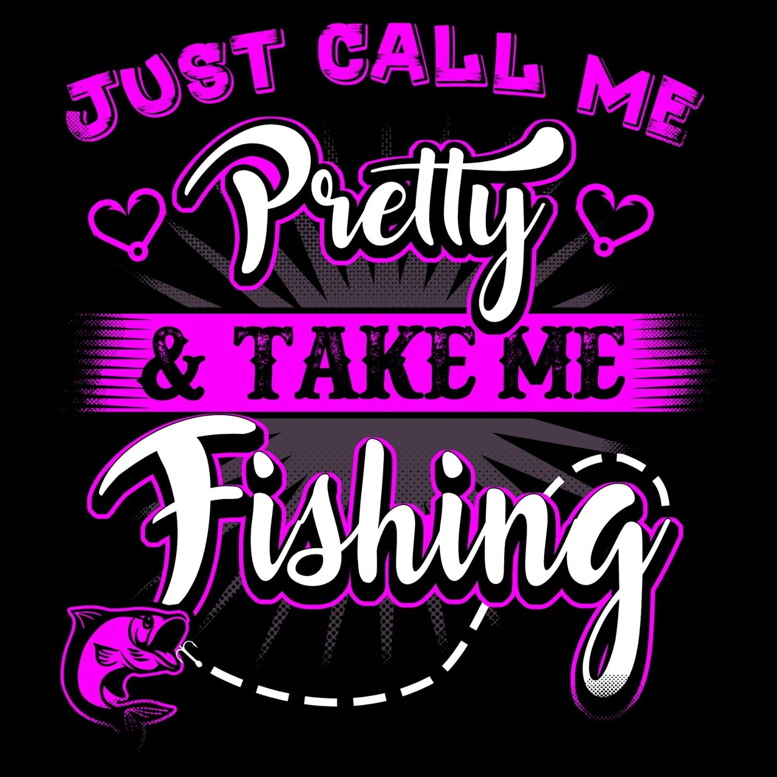 Just Call Me Pretty And Take Fishing - Bastard Graphics