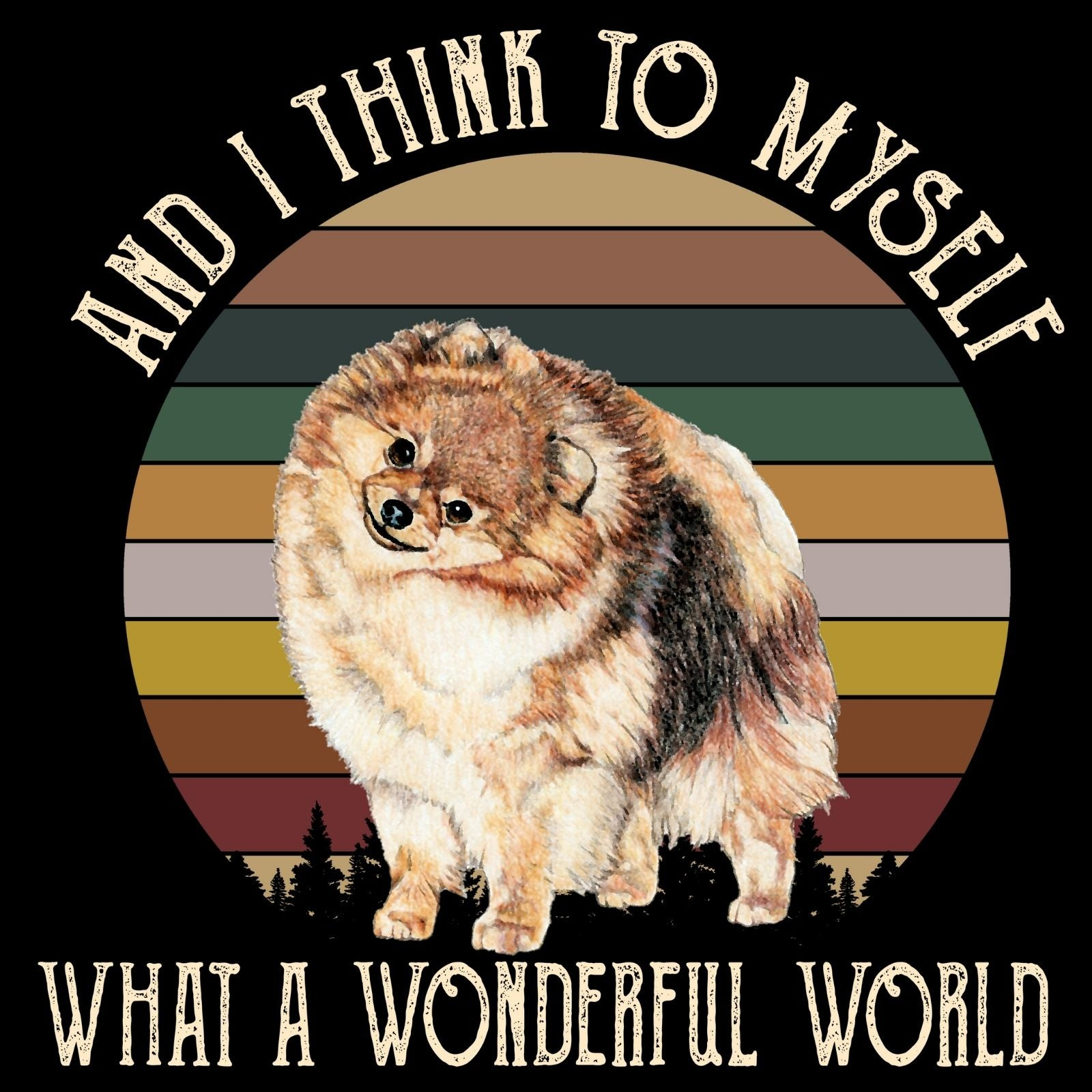 And I Think To Myself What A Wonderful World POMERANIAN - Bastard Graphics