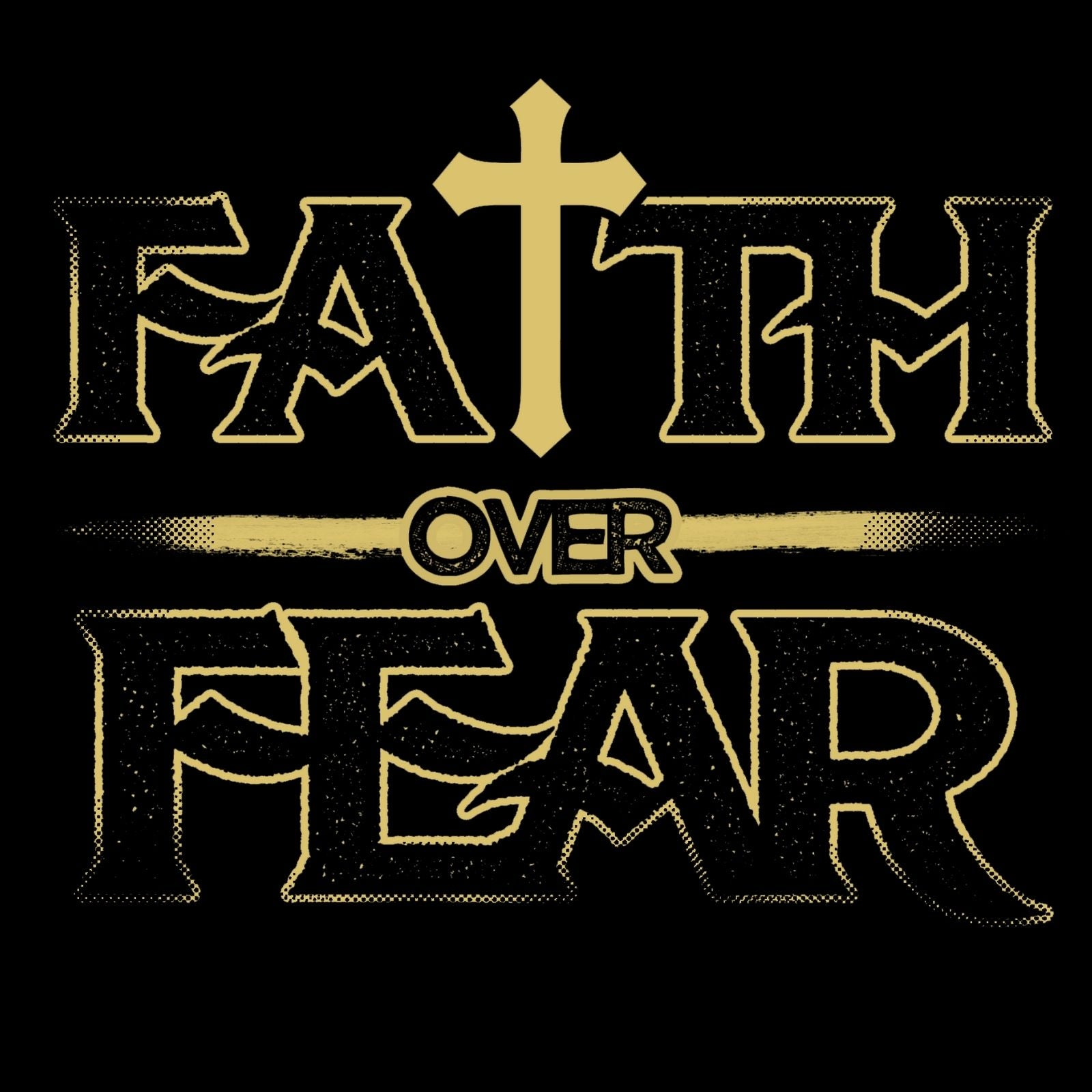 Faith Over Fear - Bastard Graphics