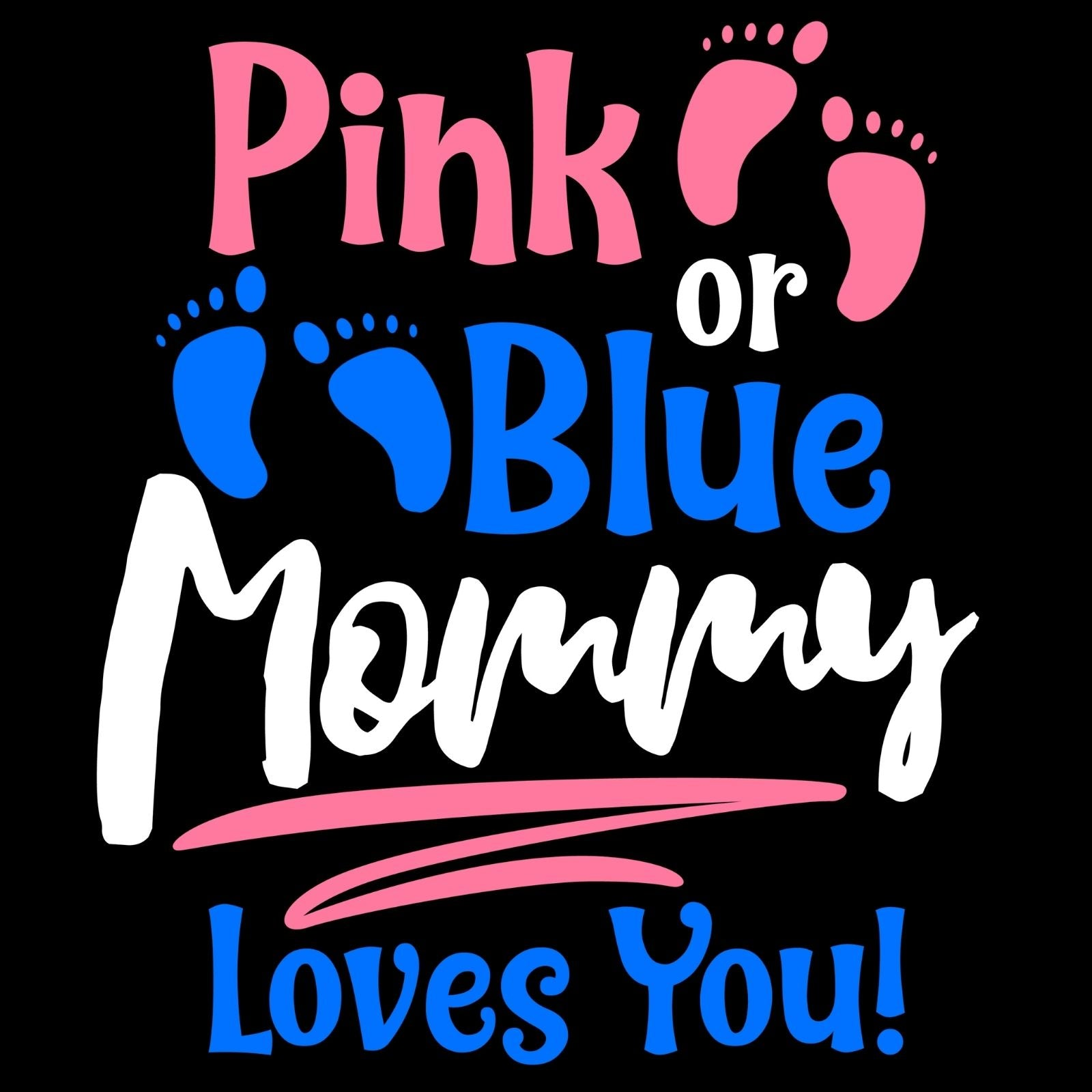 Pink or Blue Mommy Loves You - Bastard Graphics