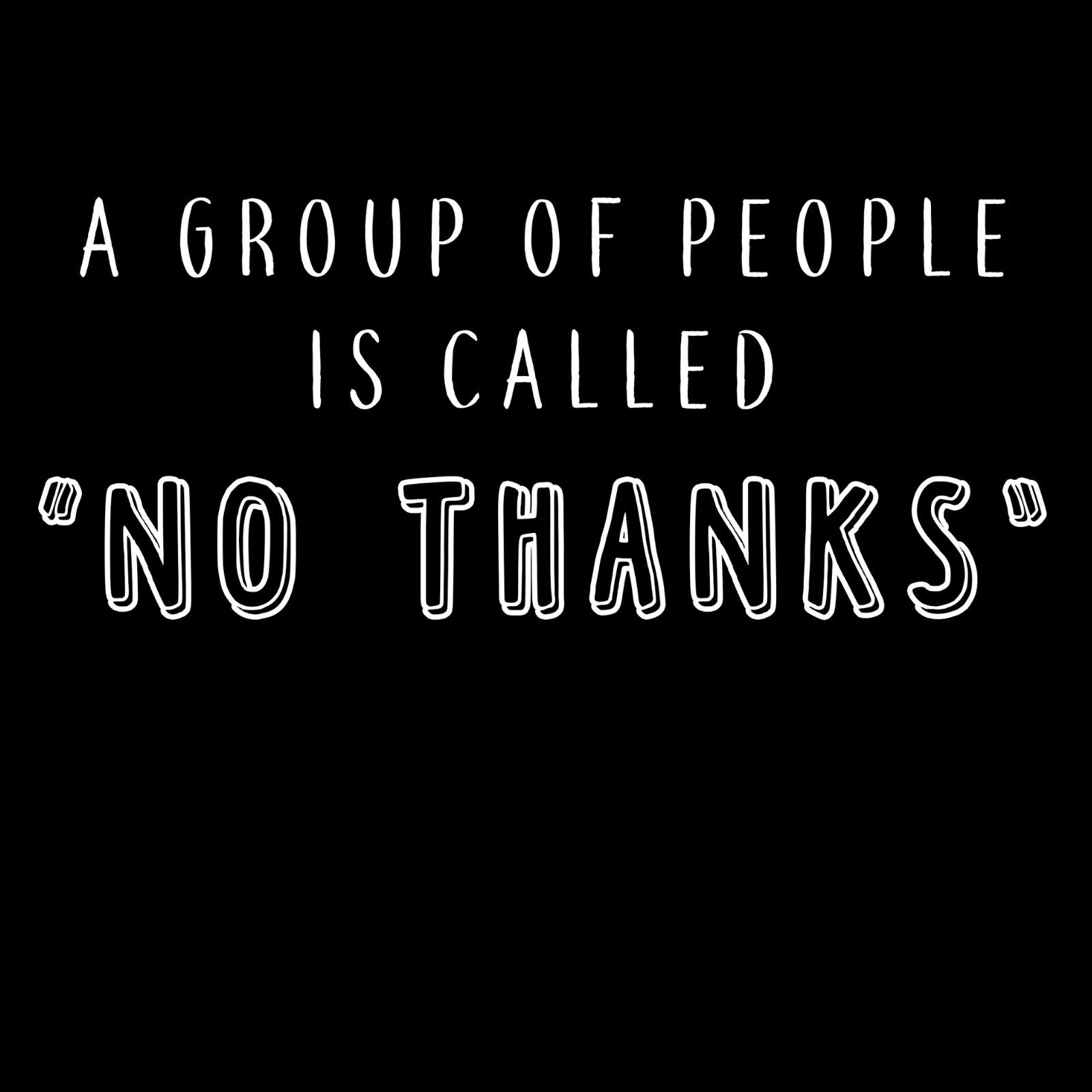"A Group Of People Is Called ' No Thanks"" - Bastard Graphics"