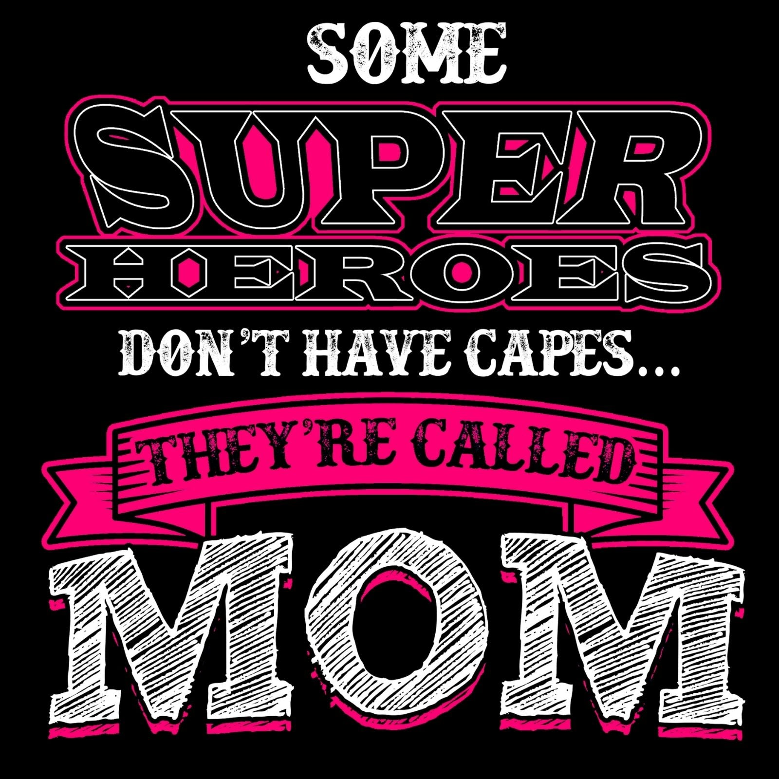 Some Super Heroes Don't Have Capes... They're Called MOM - Bastard Graphics