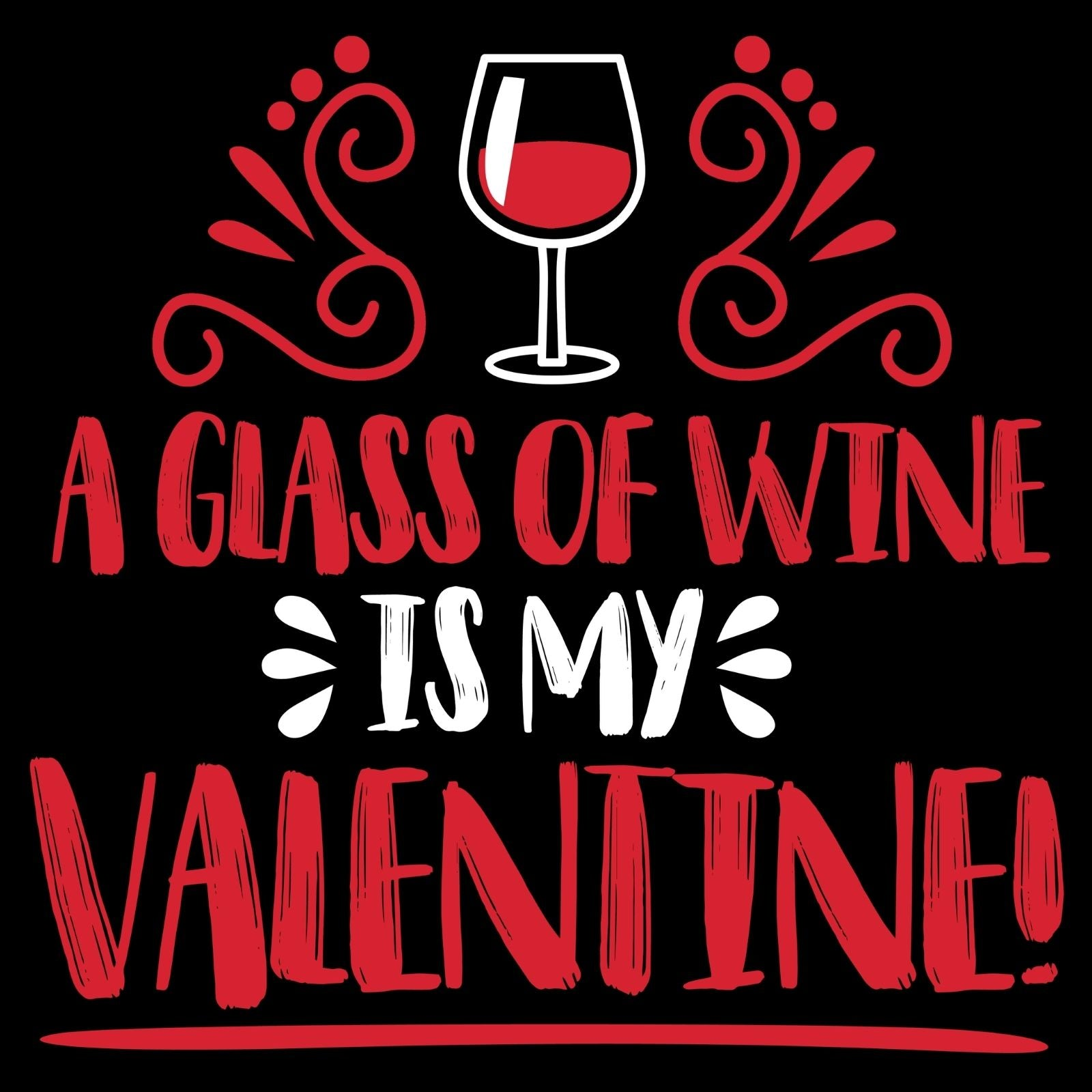 A Glass Of Wine Is My Valentine! - Bastard Graphics
