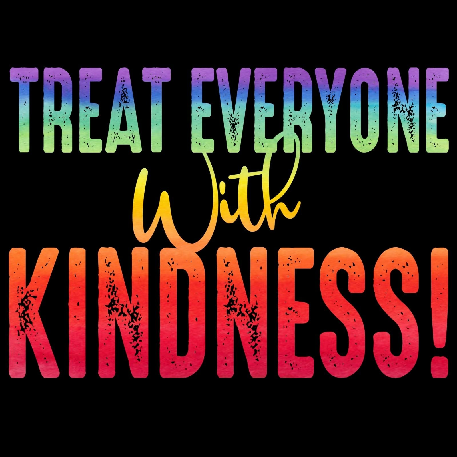 Treat Everyone With Kindness - Bastard Graphics