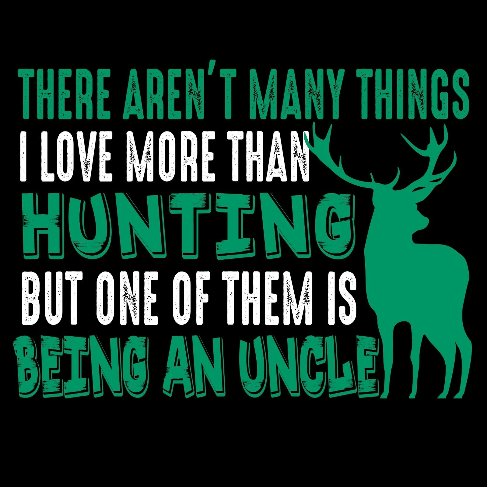 There Aren't Many Things I Love More Than Hunting But One Of Them Is Being AN Uncle - Bastard Graphics