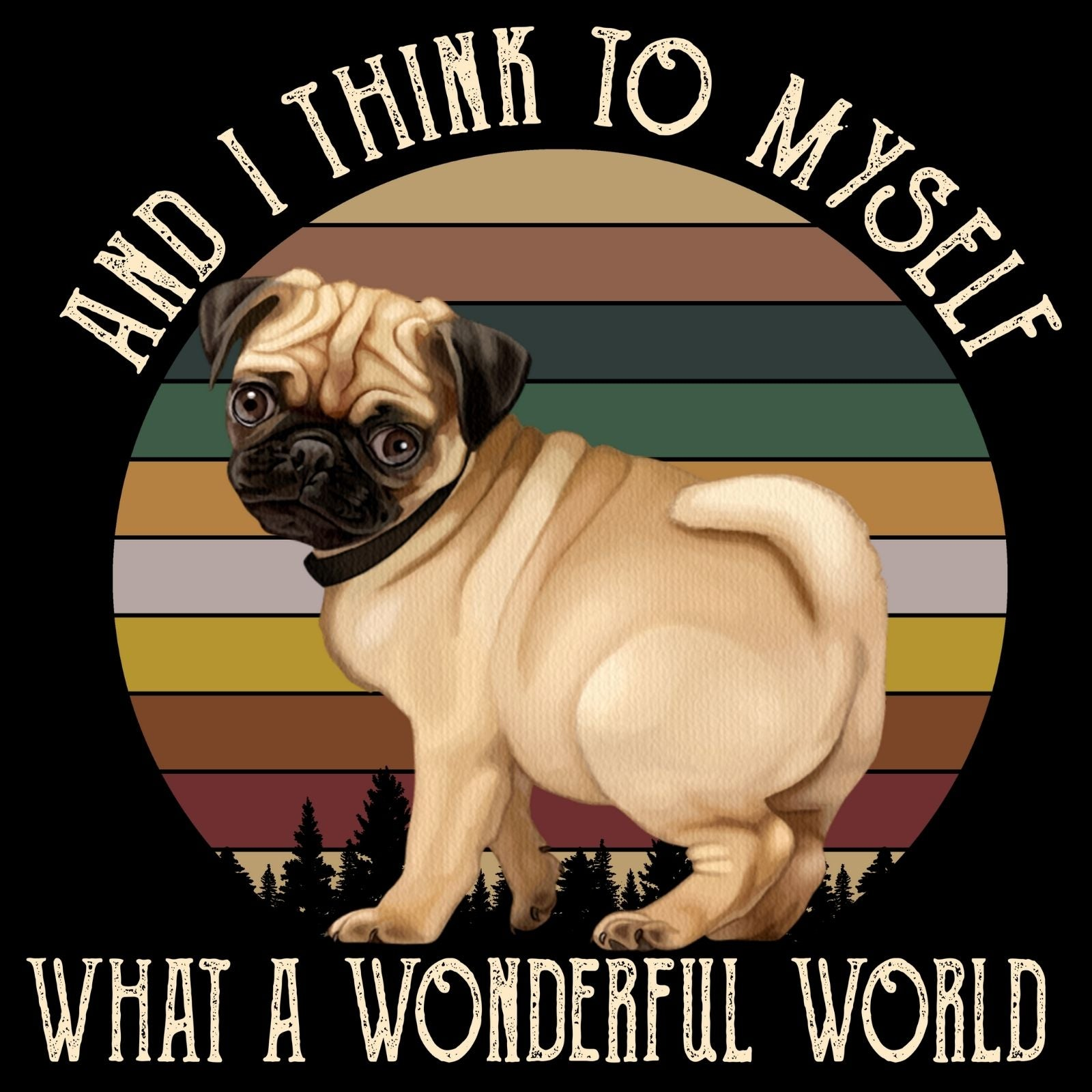 And I Think To Myself What A Wonderful World PUG - Bastard Graphics