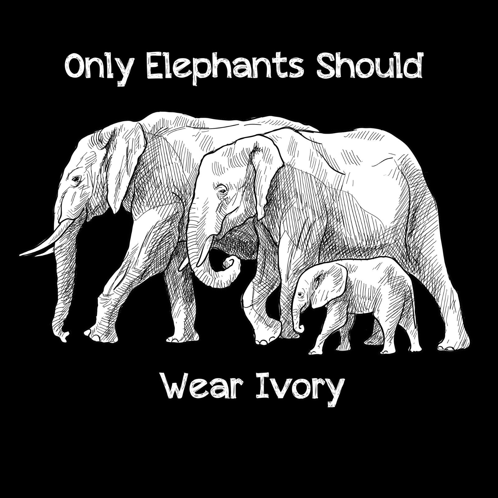 Only Elephants Should Wear Ivory - Bastard Graphics