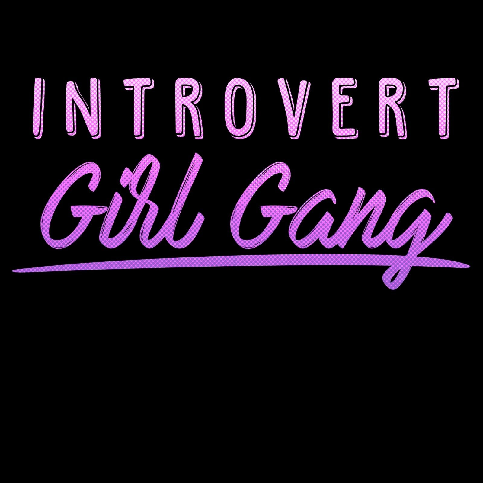 Introvert Girl Gang - Bastard Graphics