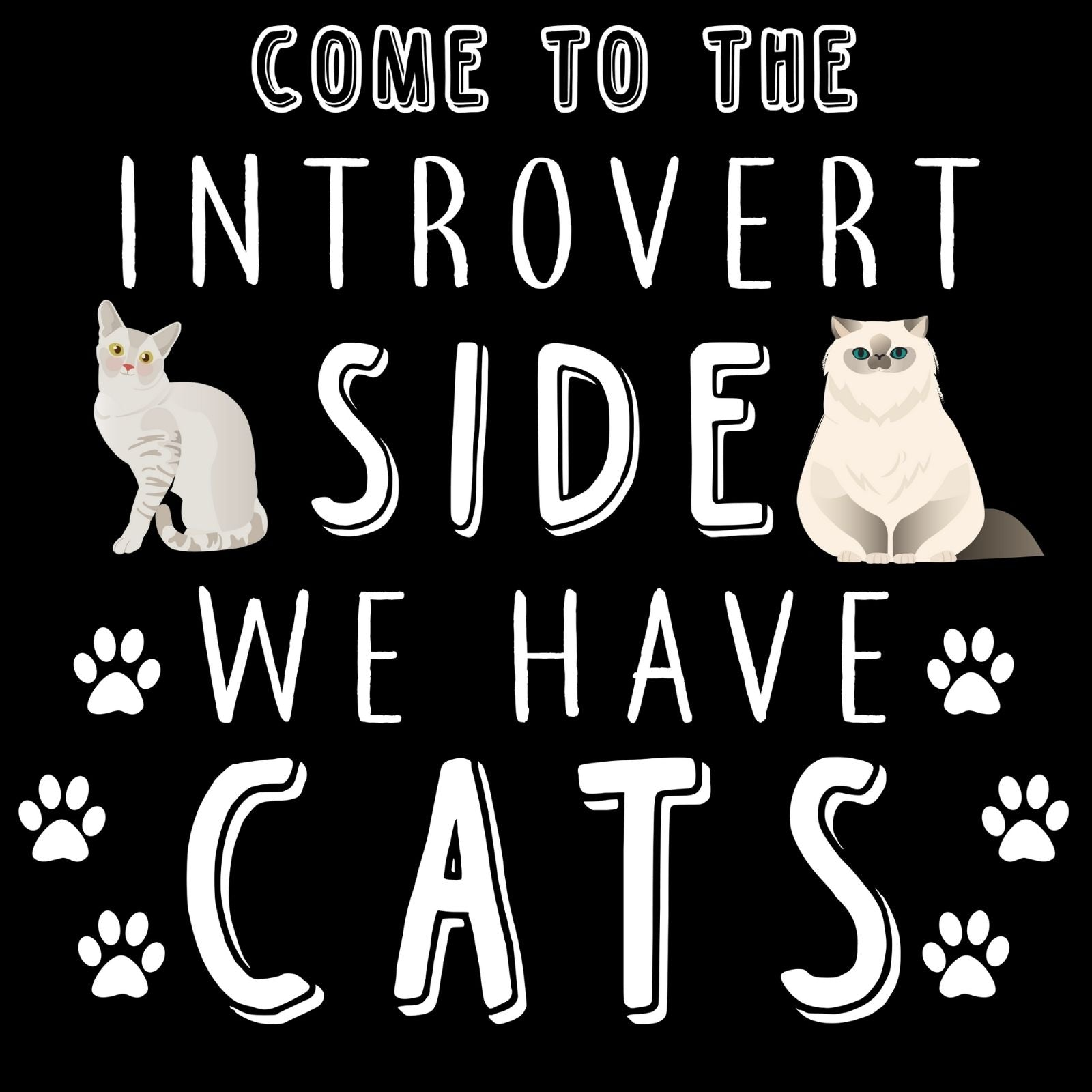 Come To The Introvert Side We Have Cats - Bastard Graphics