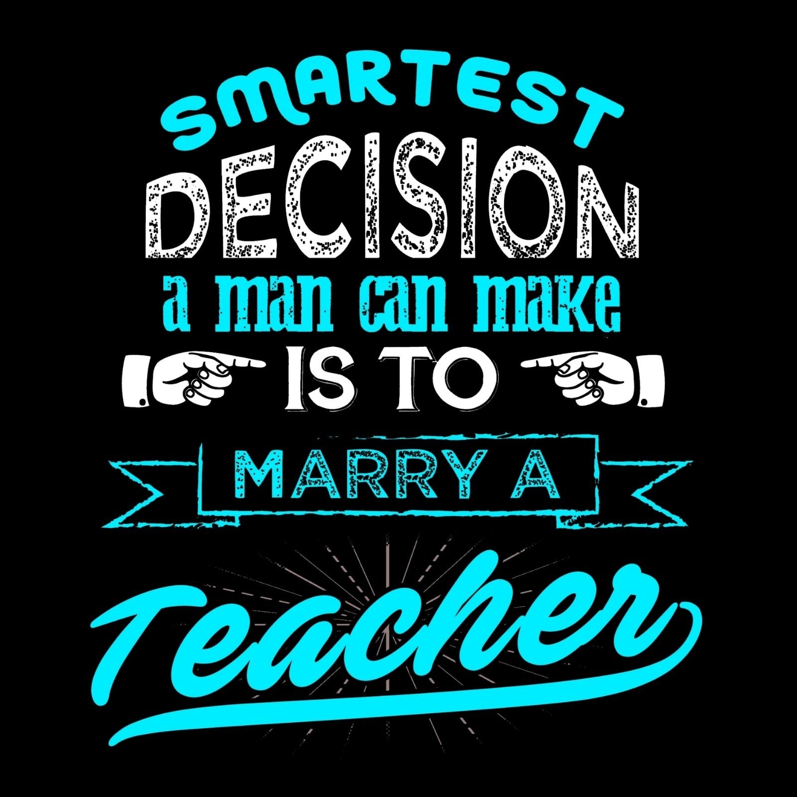 Smartest Decision A Man Can Make Is To Marry A Teacher - Bastard Graphics