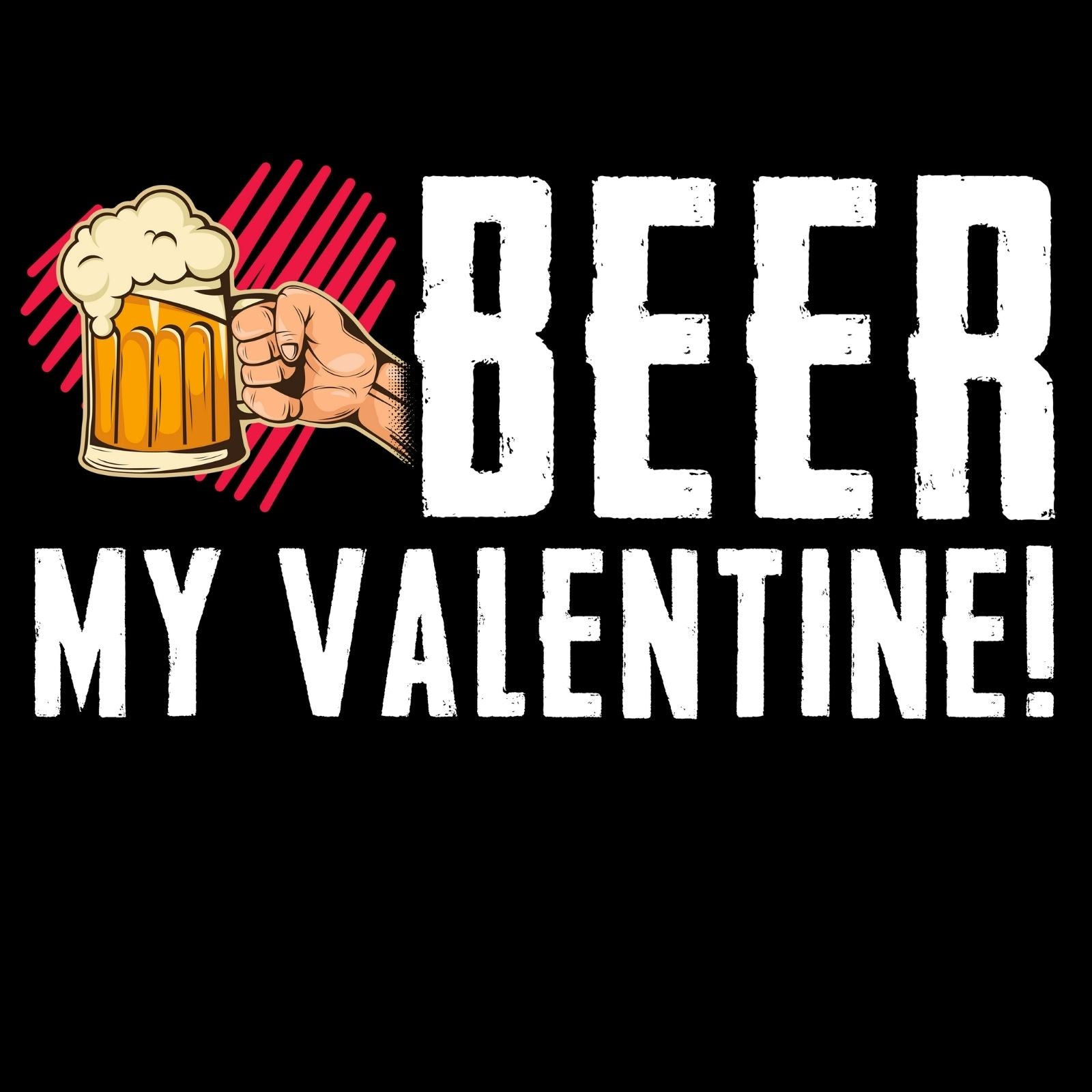BEER My Valentine! - Bastard Graphics