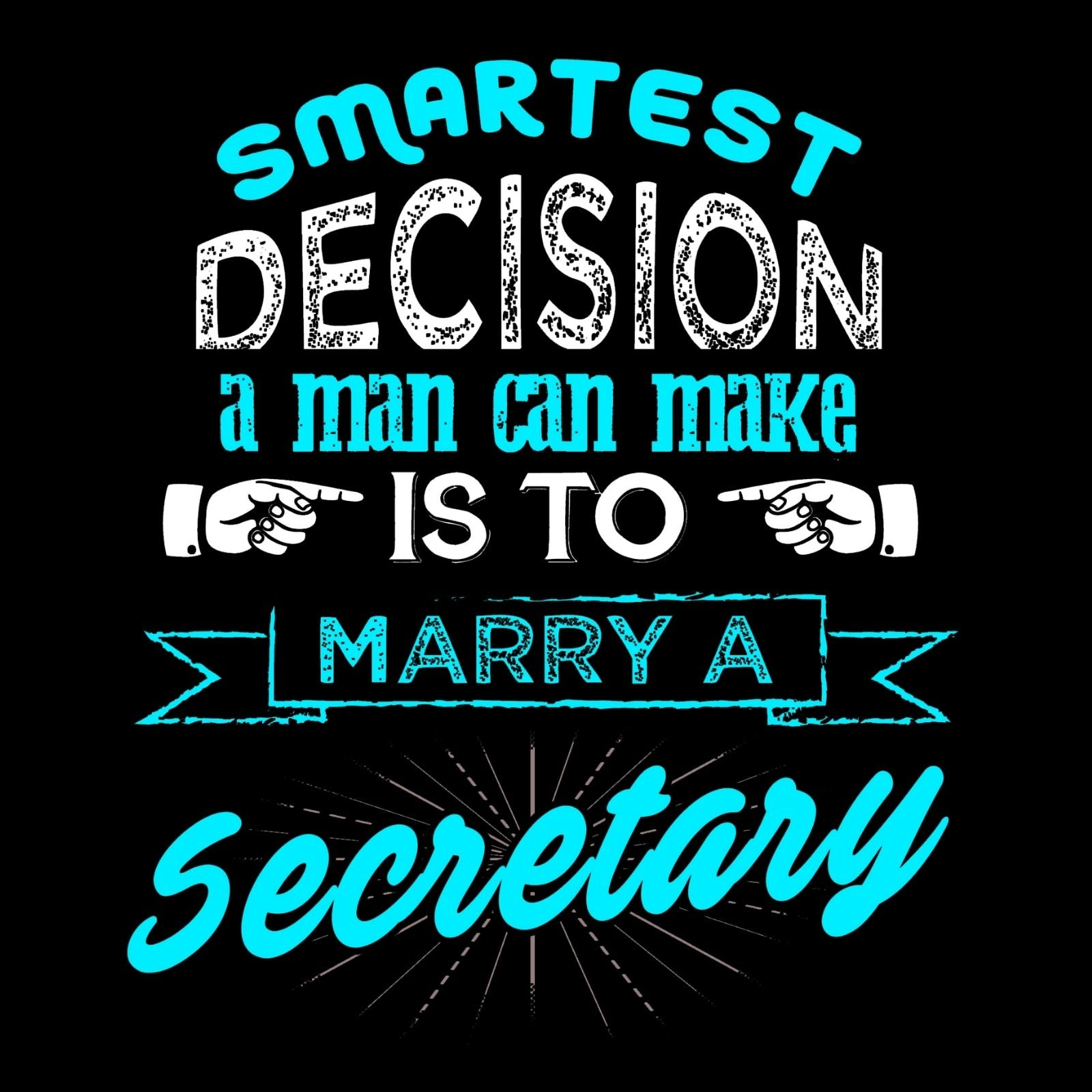 Smartest Decision A Man Can Make Is To Marry A Secretary - Bastard Graphics