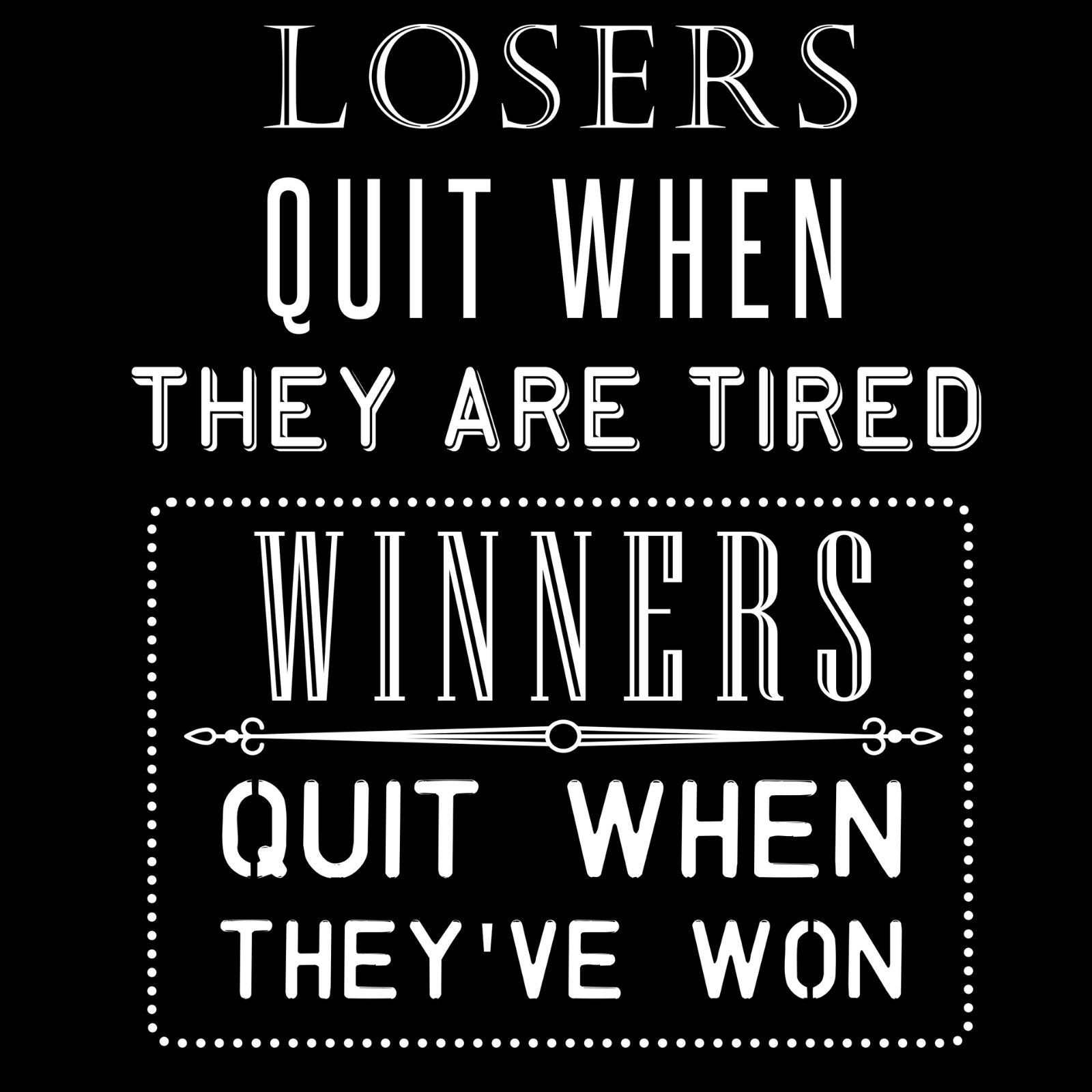 Losers Quit When They Are Tired Winners Quit They've Won - Bastard Graphics