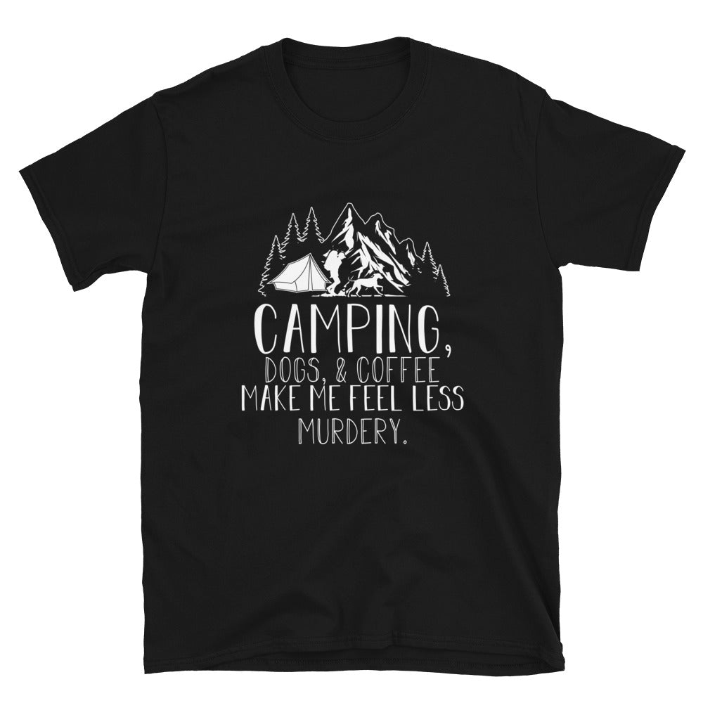 Camping, Dogs And Coffee Make Me Feel Less Murdery - Bastard Graphics