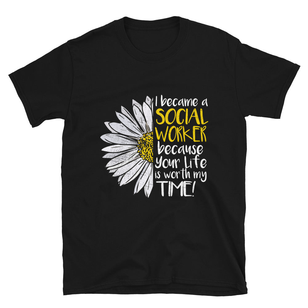 I Became A Social Worker Because Your Life Is Worth My Time! - Bastard Graphics