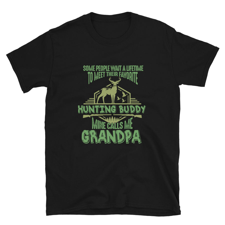 Some People Wait A Lifetime To Meet Their Favorite Hunting Buddy Mine Calls Me GRANDPA - Bastard Graphics