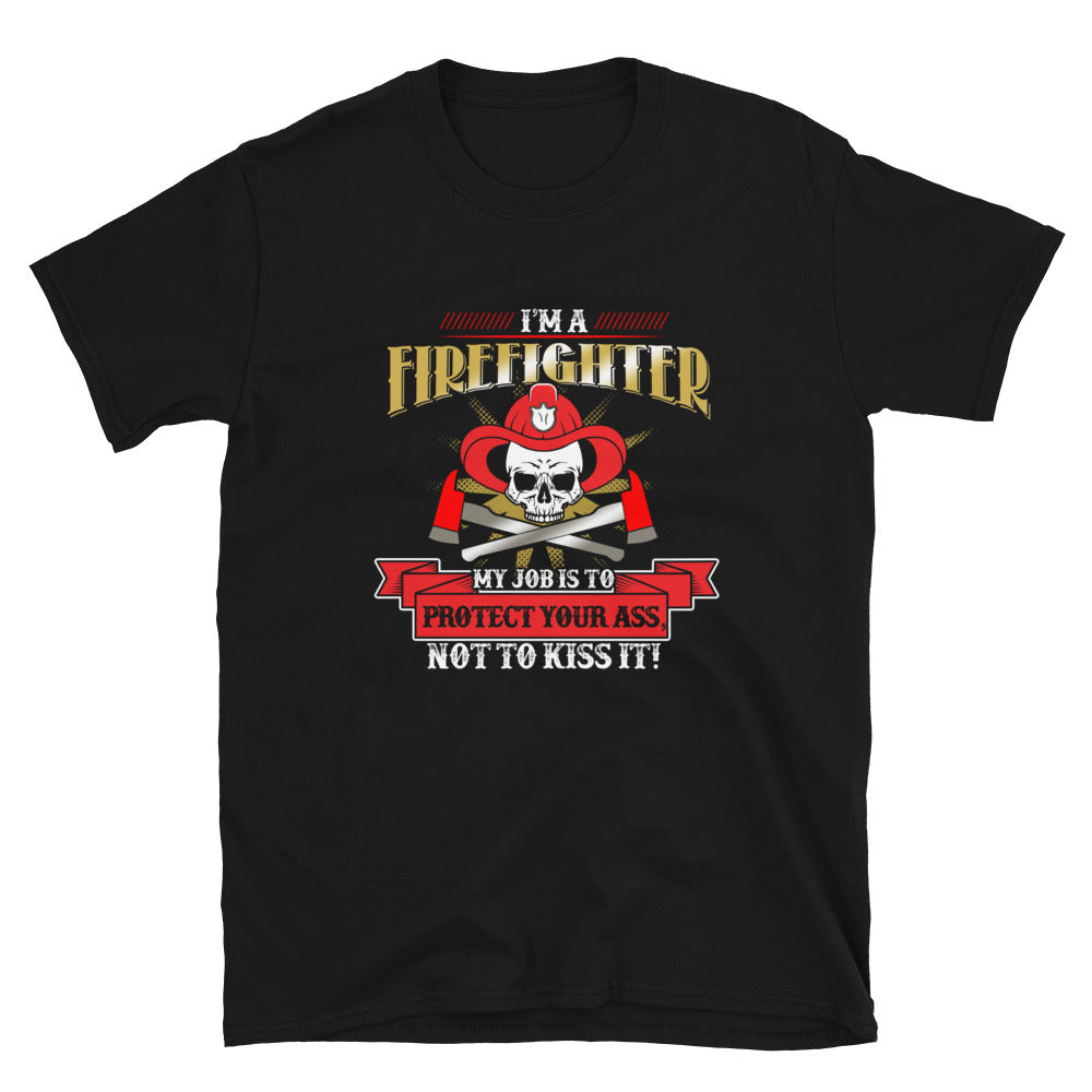 I'm A FIREFIGHTER My Job Is To Protect Your Ass Not to Kiss it! - Bastard Graphics