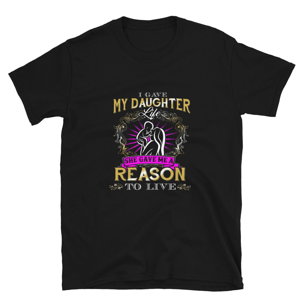 I Gave My Daughter Life She Gave Me A Reason To Live - Bastard Graphics