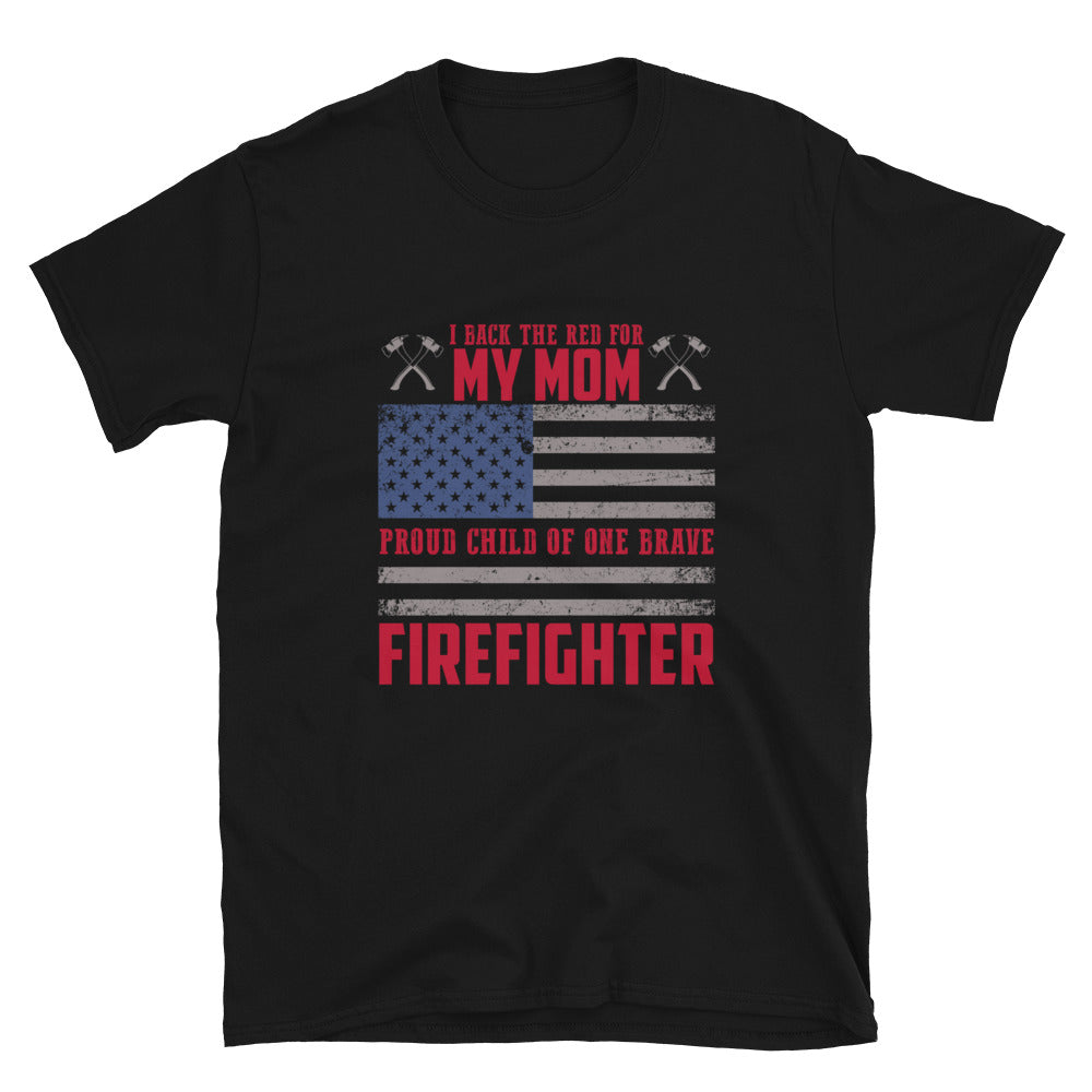 I Back The Red For My Mom, Proud Child Of One Brave Firefighter - Bastard Graphics